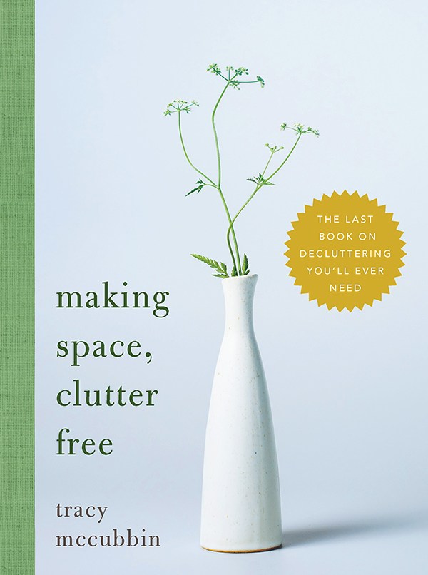 Making Space, Clutter Free The Last Book on Decluttering You'll Ever Need