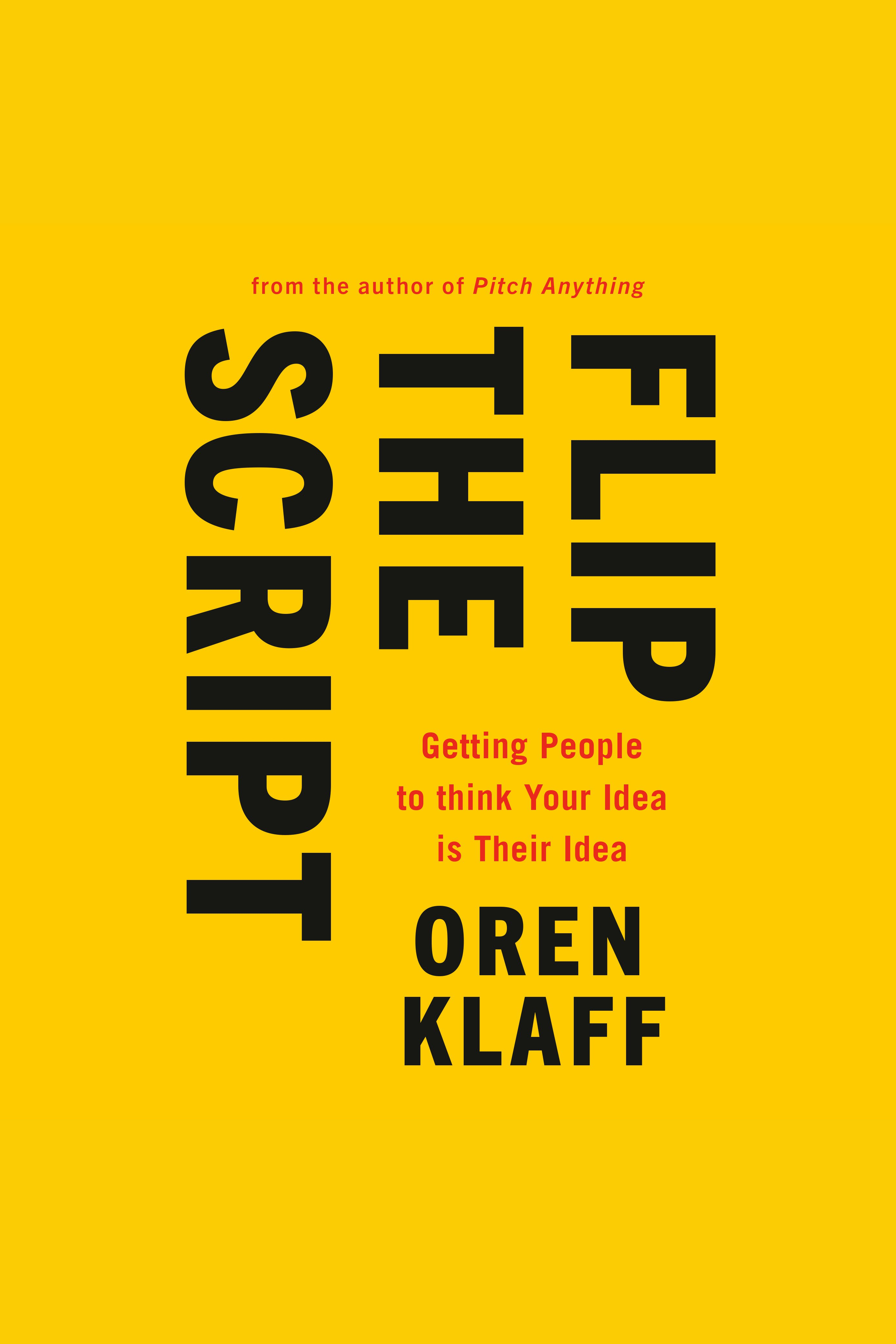 Flip the Script Getting People to Think Your Idea Is Their Idea