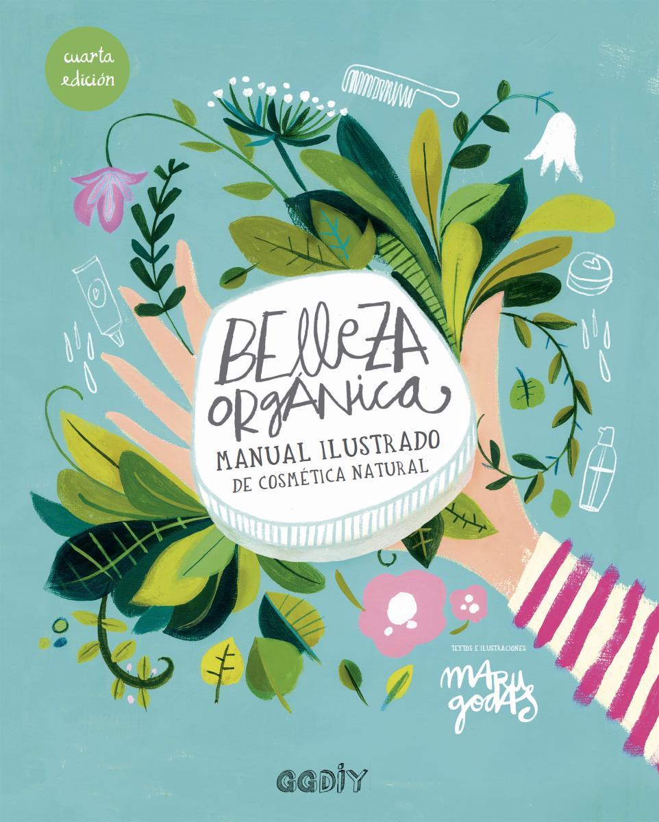 Belleza orgánica Manual ilustrado de cosmética natural