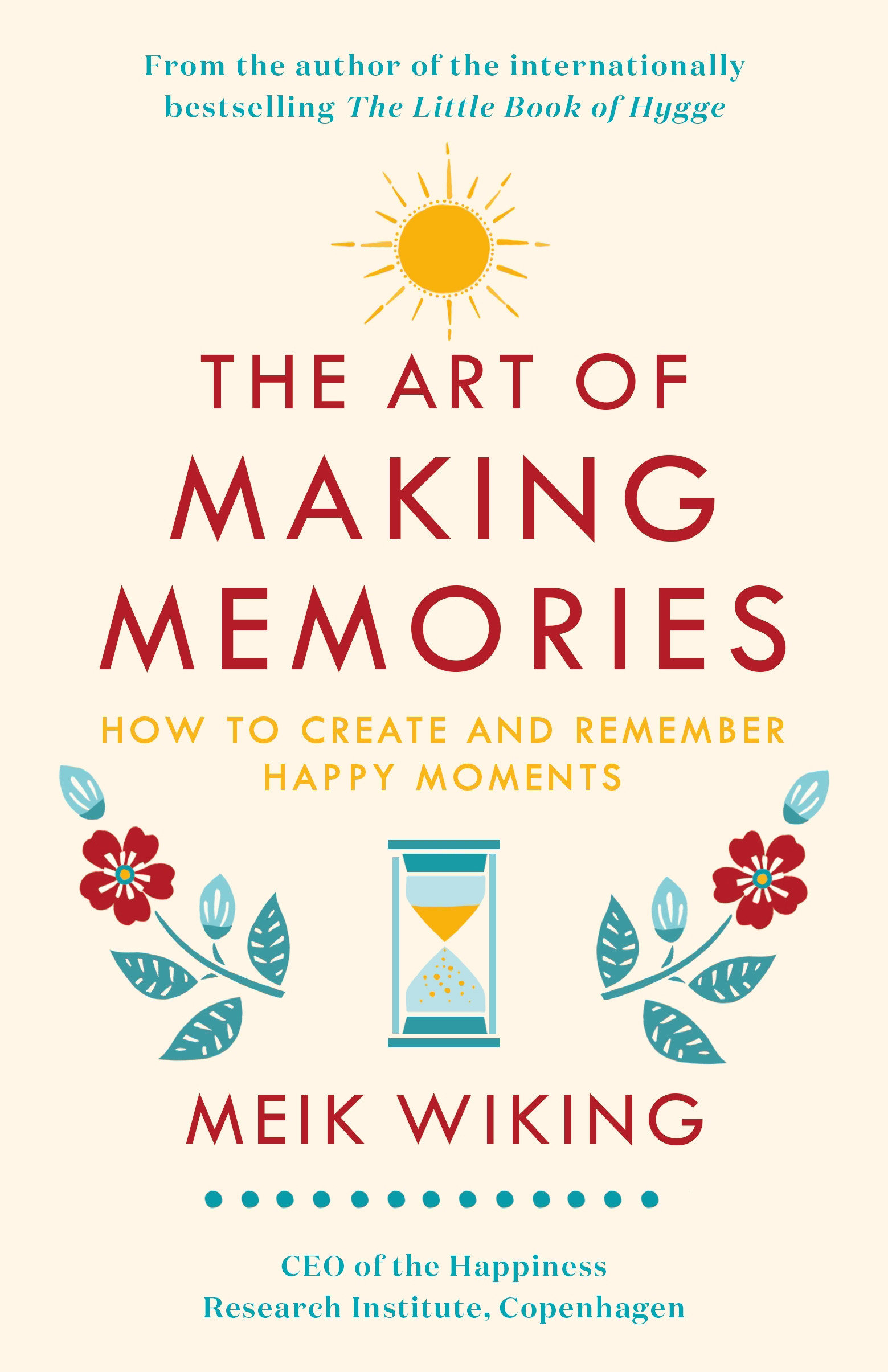 The Art of Making Memories How to Create and Remember Happy Moments