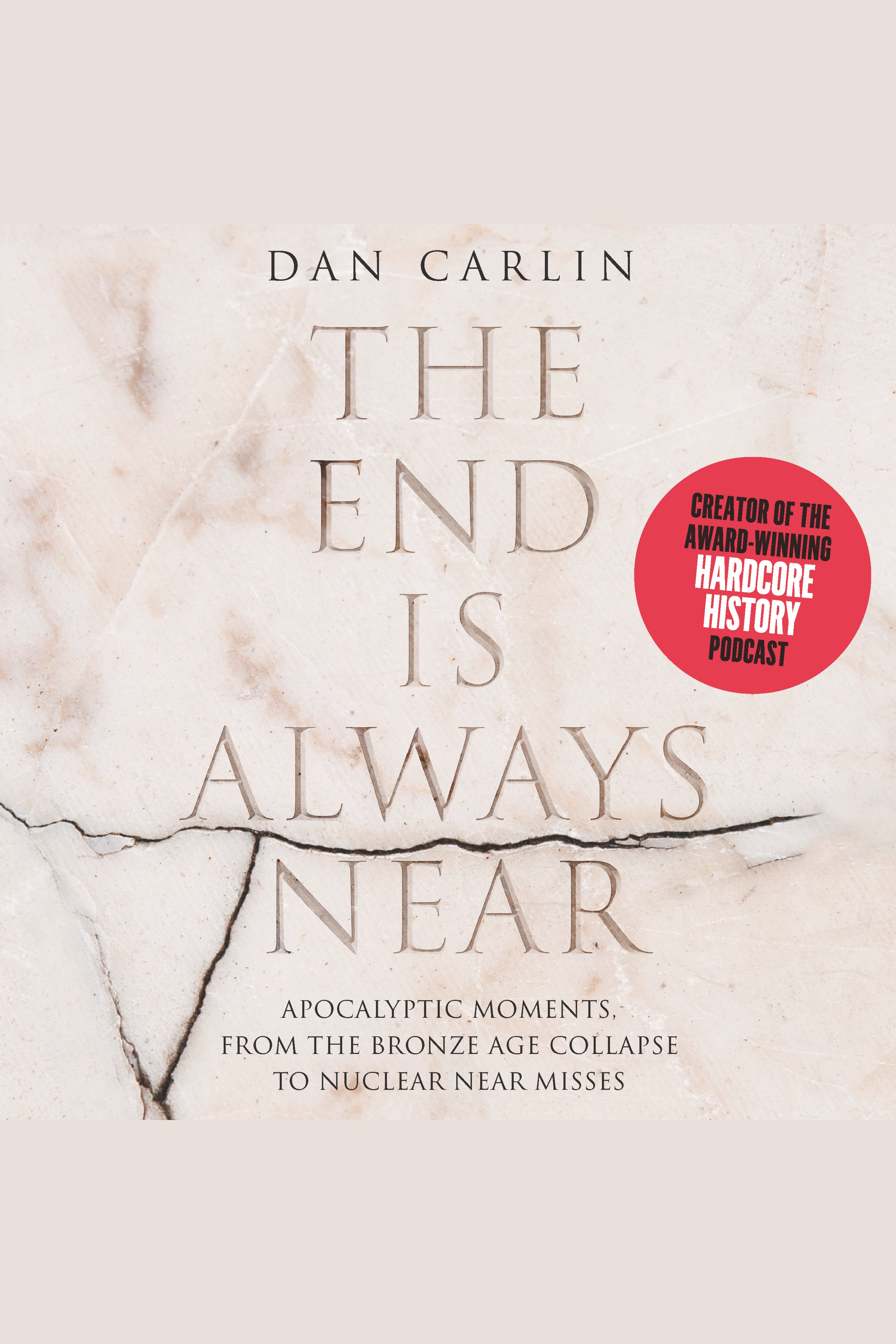 End is Always Near, The Apocalyptic Moments, from the Bronze Age Collapse to Nuclear Near Misses