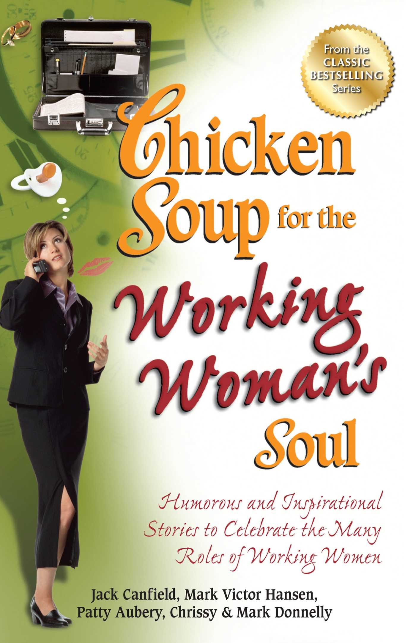 Chicken Soup for the Working Woman's Soul Humorous and Inspirational Stories to Celebrate the Many Roles of Working Women
