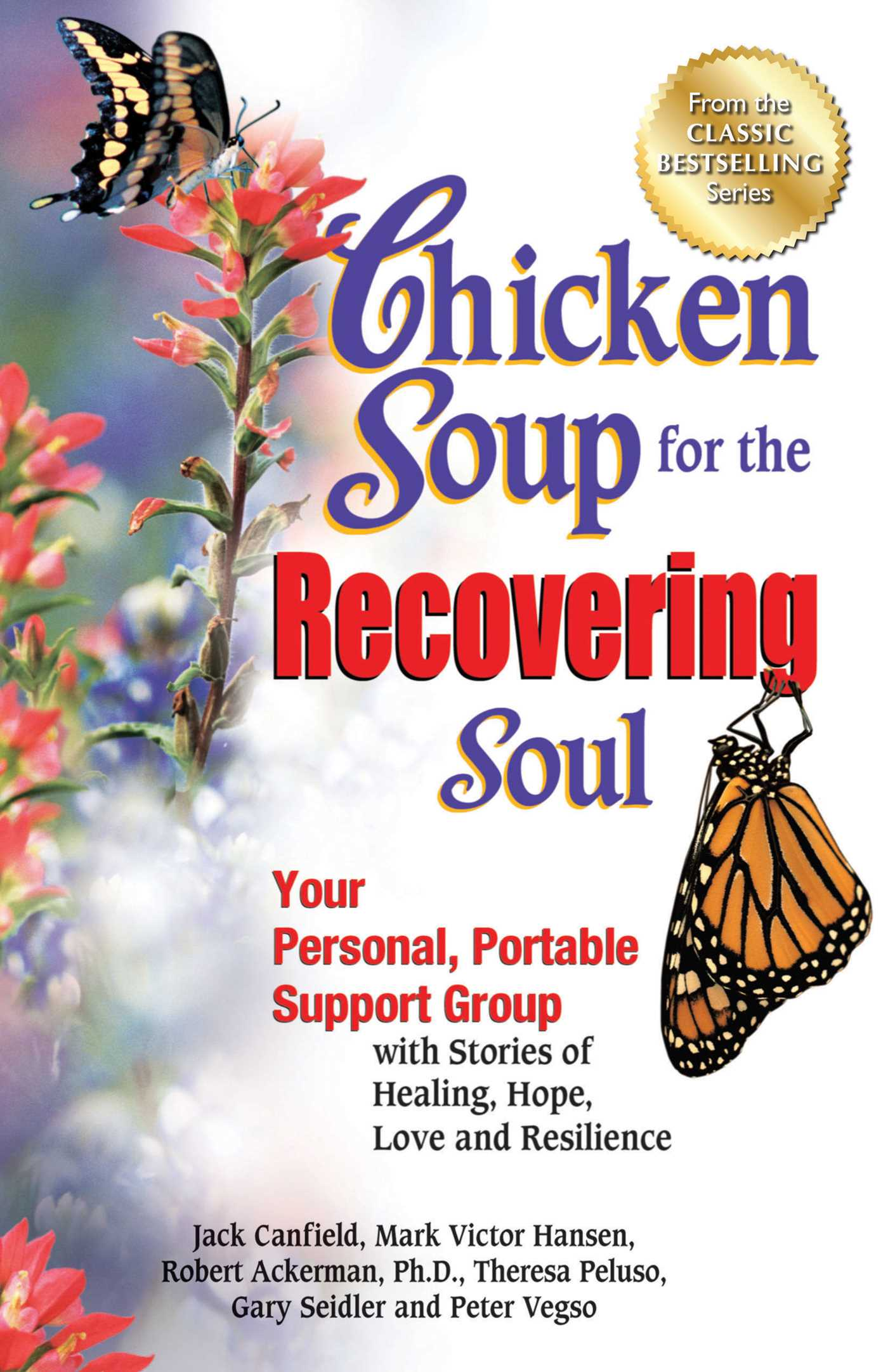 Chicken Soup for the Recovering Soul Your Personal, Portable Support Group with Stories of Healing, Hope, Love and Resilience