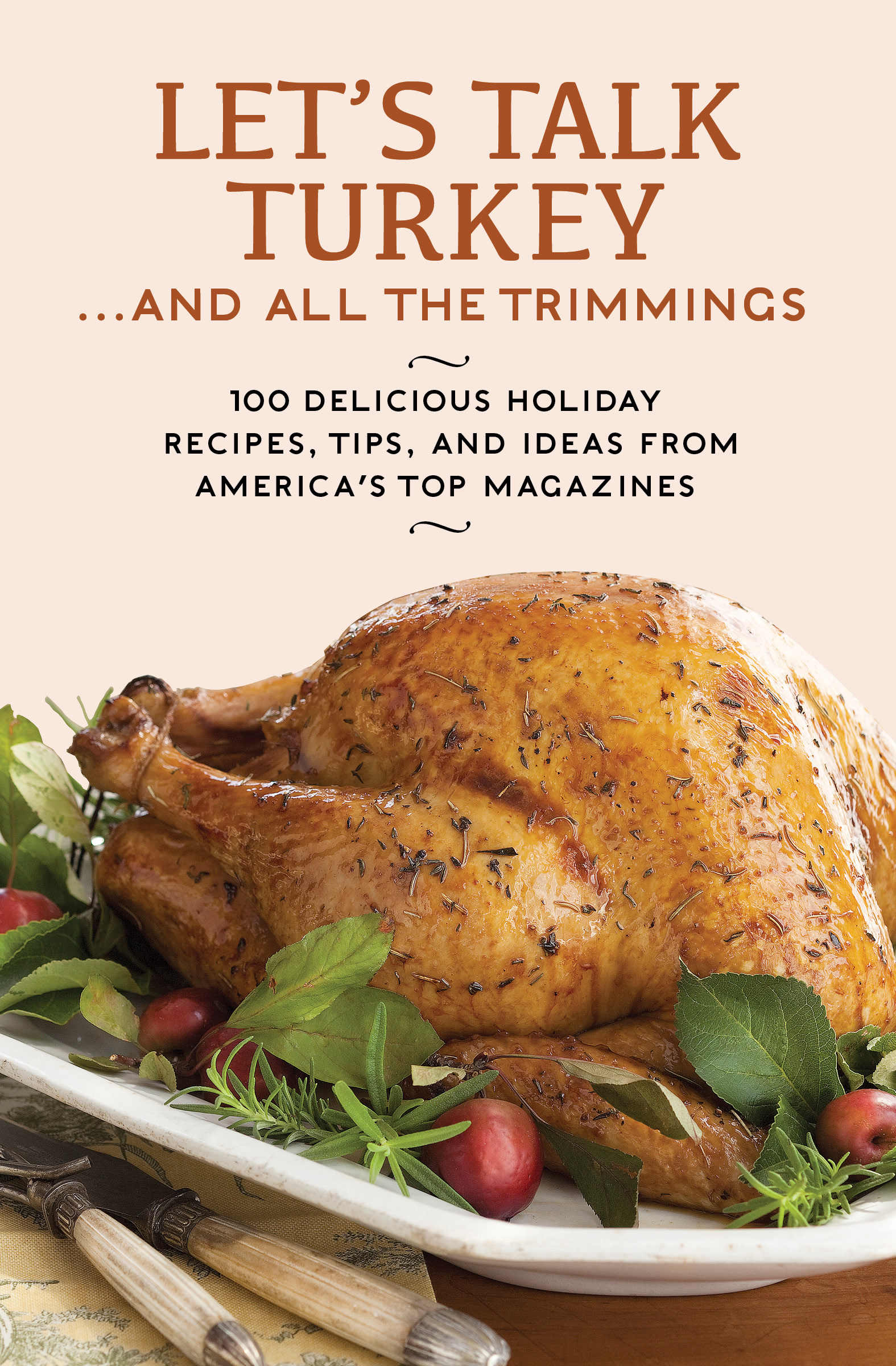 Let's Talk Turkey . . . And All the Trimmings 100 Delicious Holiday Recipes, Tips, and Ideas from America's Top Magazines.