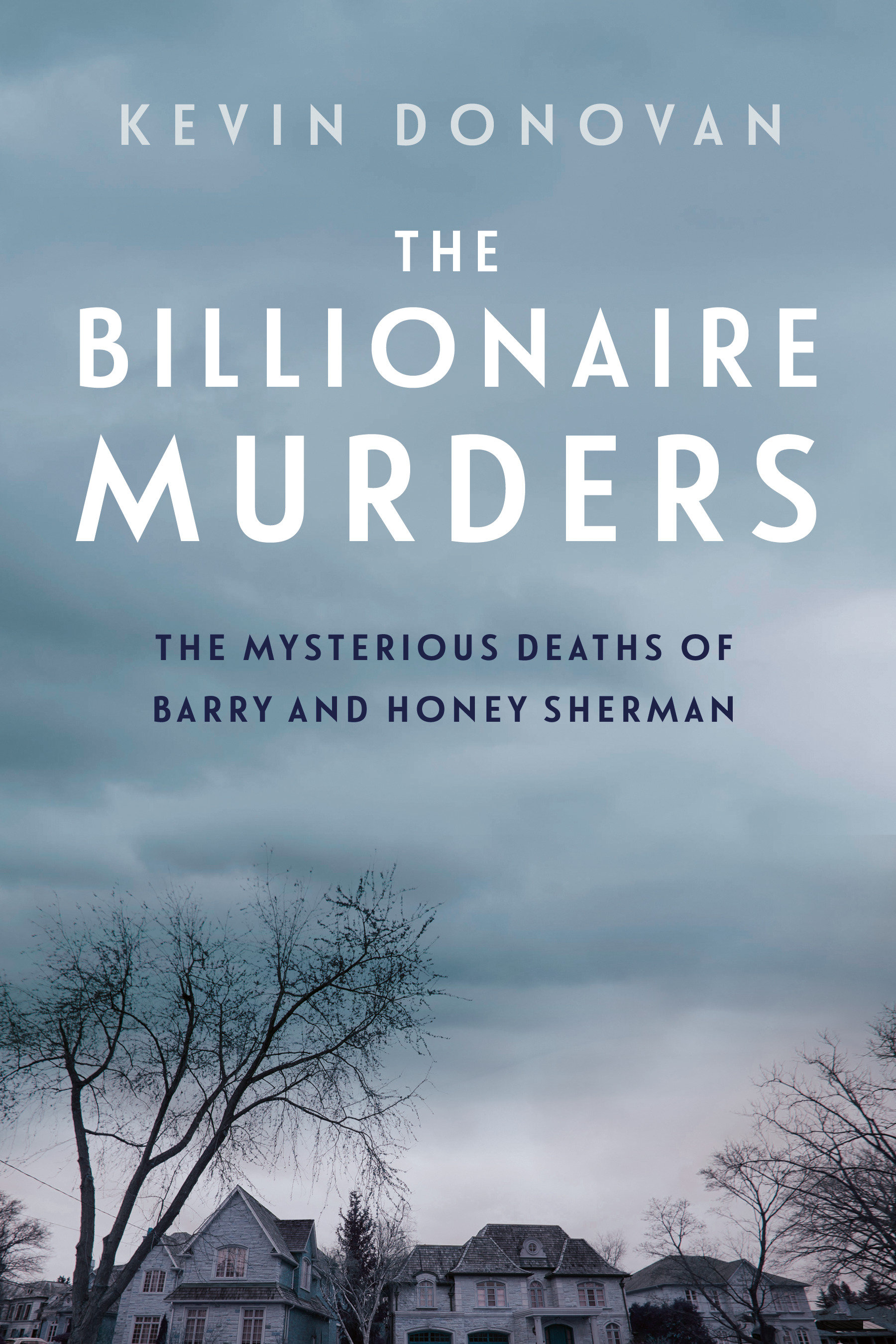 The Billionaire Murders The Mysterious Deaths of Barry and Honey Sherman