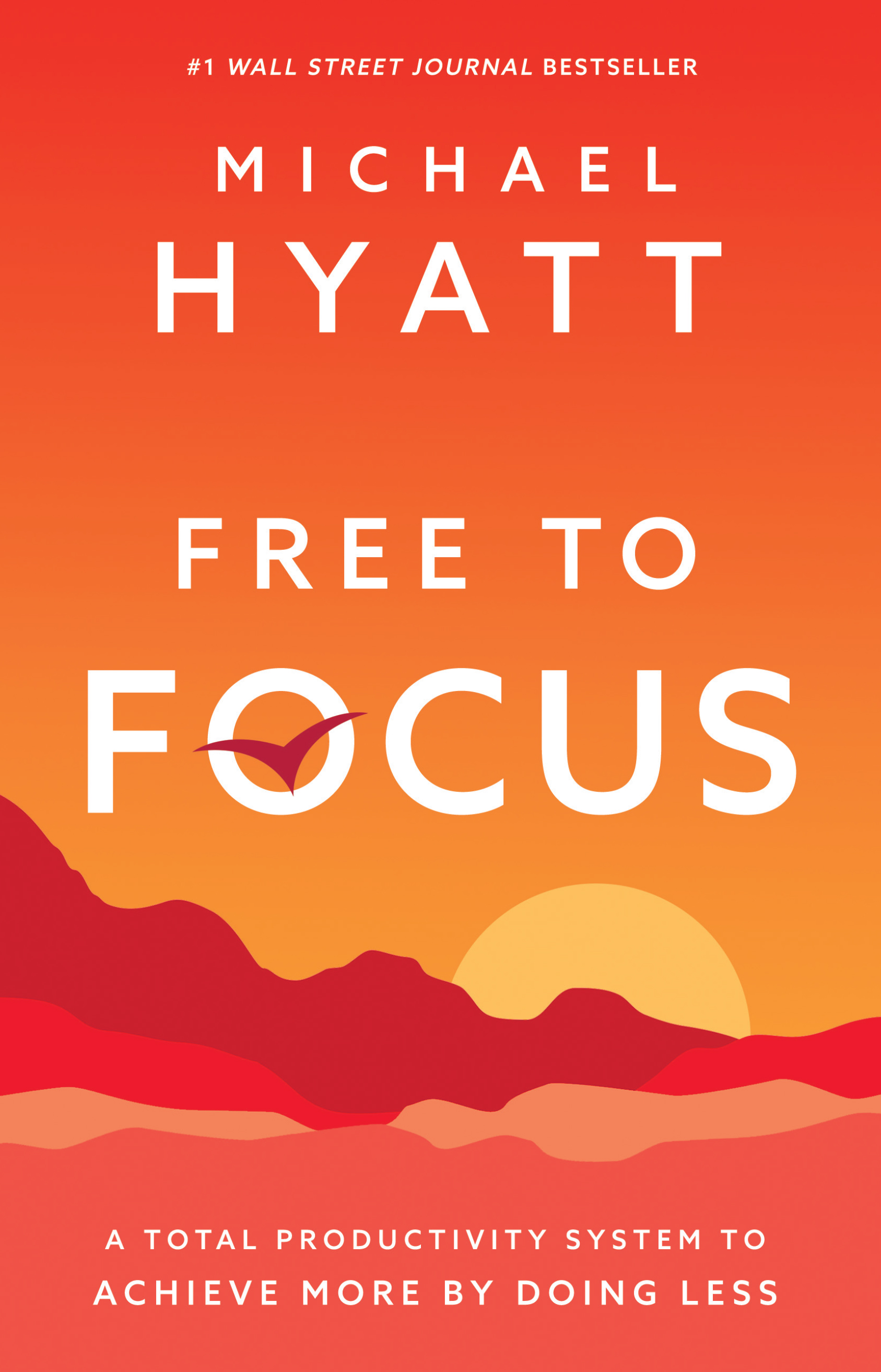 Free to Focus A Total Productivity System to Achieve More by Doing Less