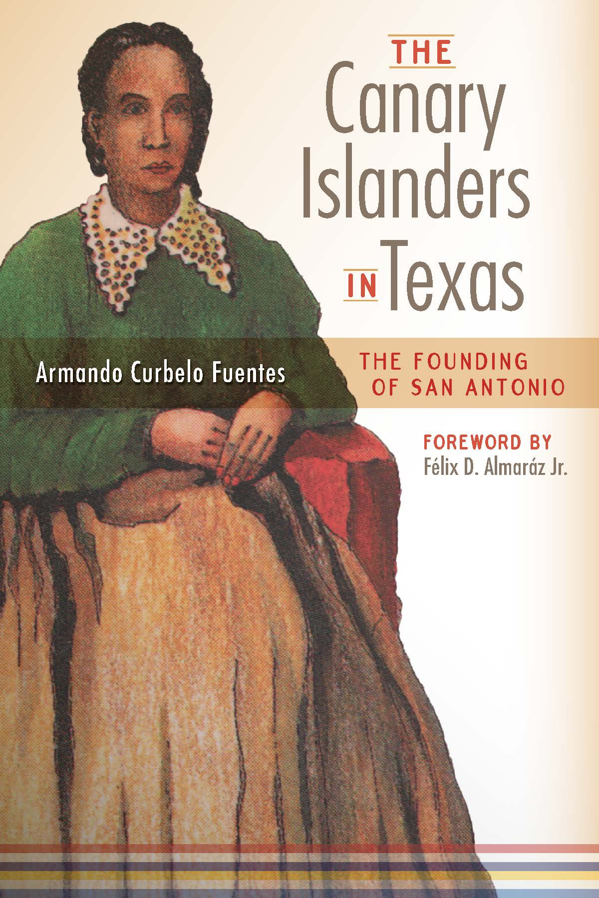 The Canary Islanders in Texas The Story of the Founding of San Antonio
