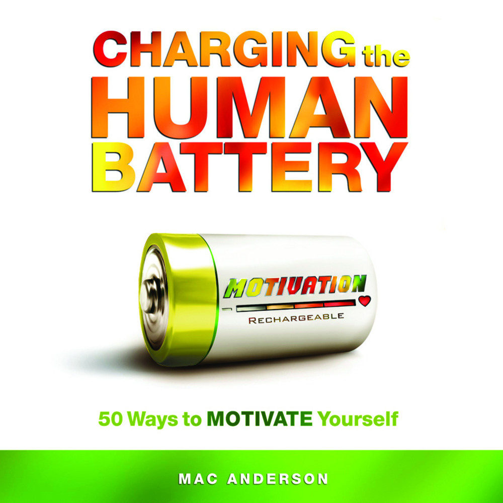 Charging The Human Battery 50 Ways to Motivate Yourself