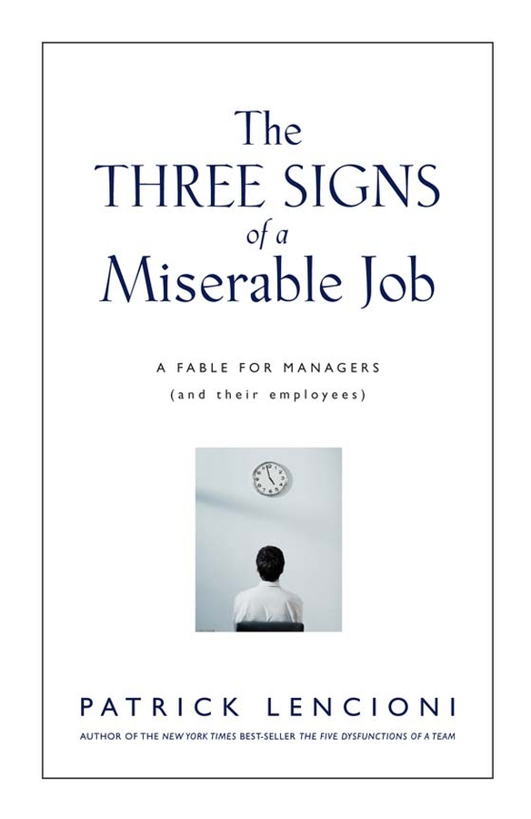 Cover image for The Three Signs of a Miserable Job [electronic resource] : A Fable for Managers (And Their Employees)