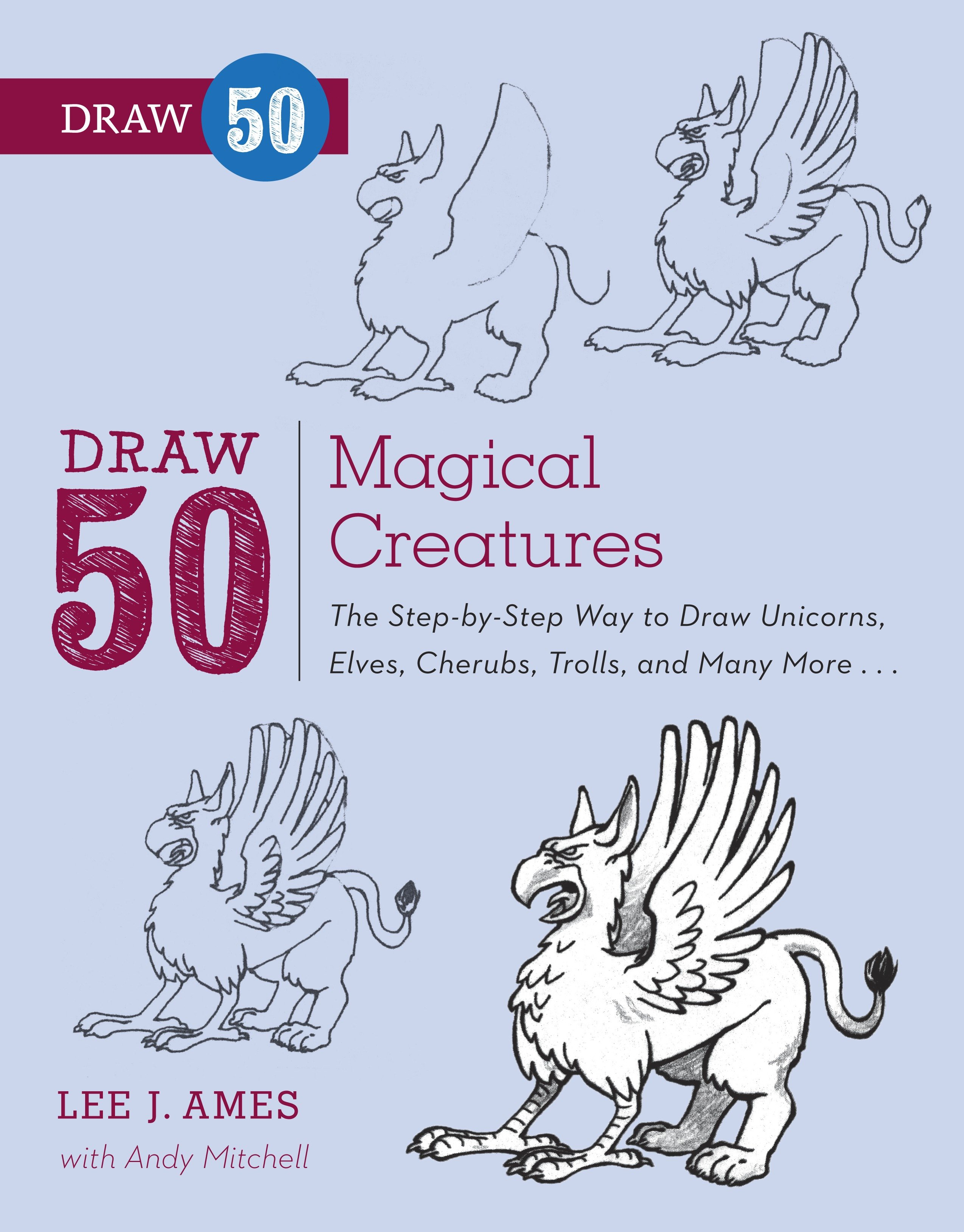 Draw 50 Magical Creatures The Step-by-Step Way to Draw Unicorns, Elves, Cherubs, Trolls, and Many More
