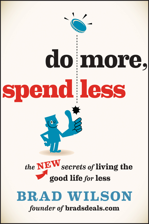 Do More, Spend Less The New Secrets of Living the Good Life for Less