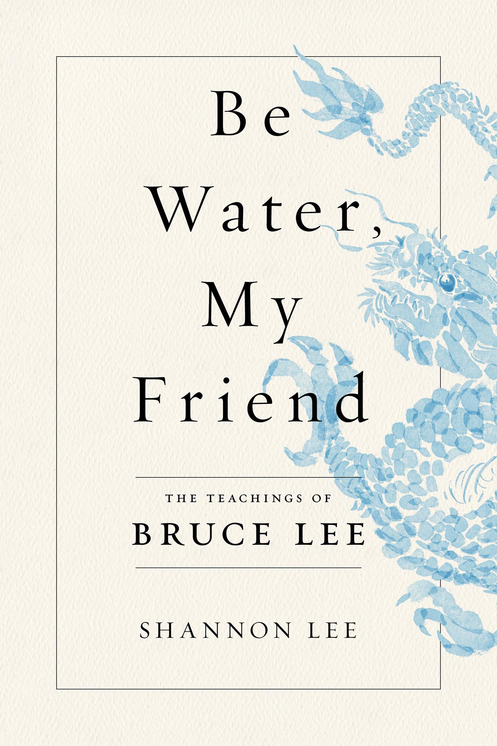 Be Water, My Friend The Teachings of Bruce Lee