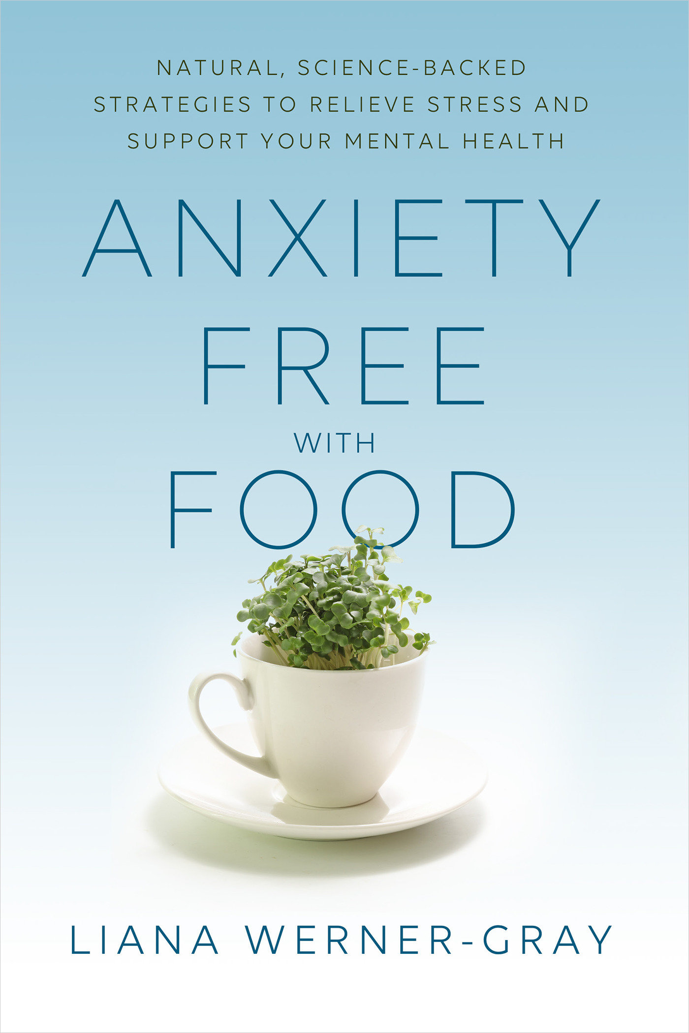 Anxiety-Free with Food Natural, Science-Backed Strategies to Relieve Stress and Support Your Mental Health