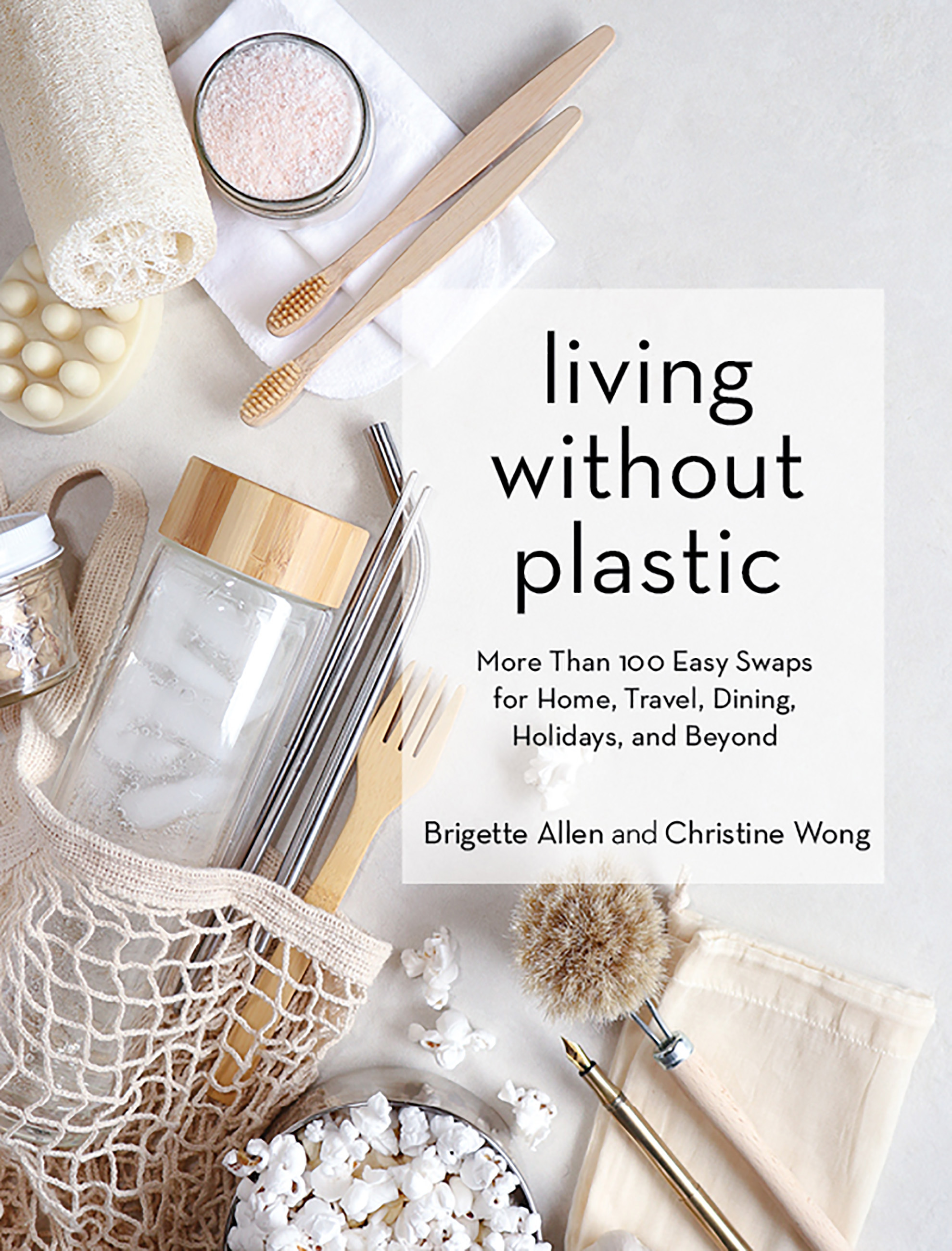 Living Without Plastic More Than 100 Easy Swaps for Home, Travel, Dining, Holidays, and Beyond