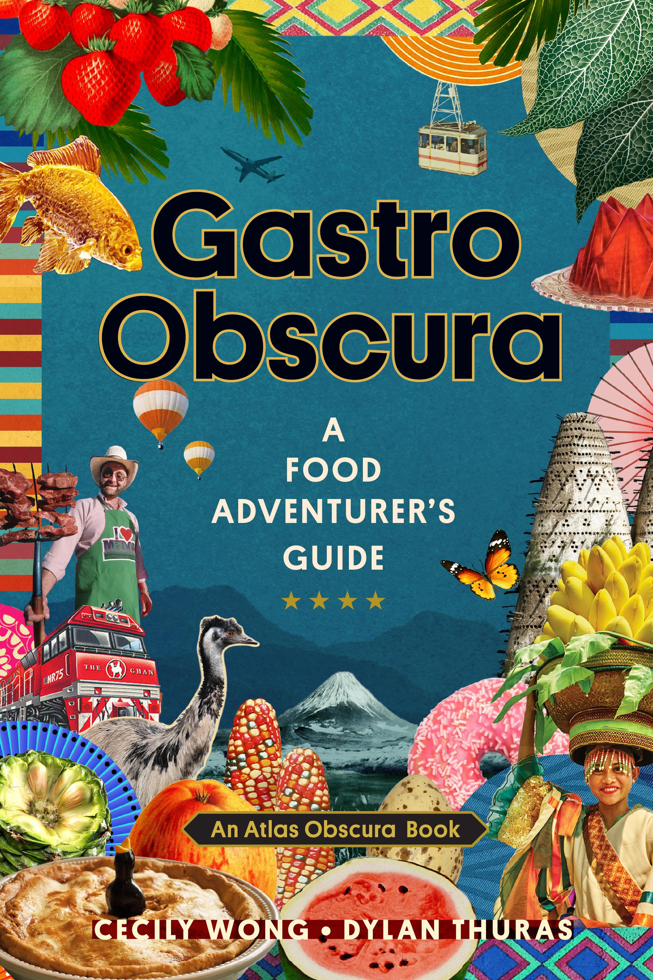 Gastro Obscura A Food Adventurer's Guide