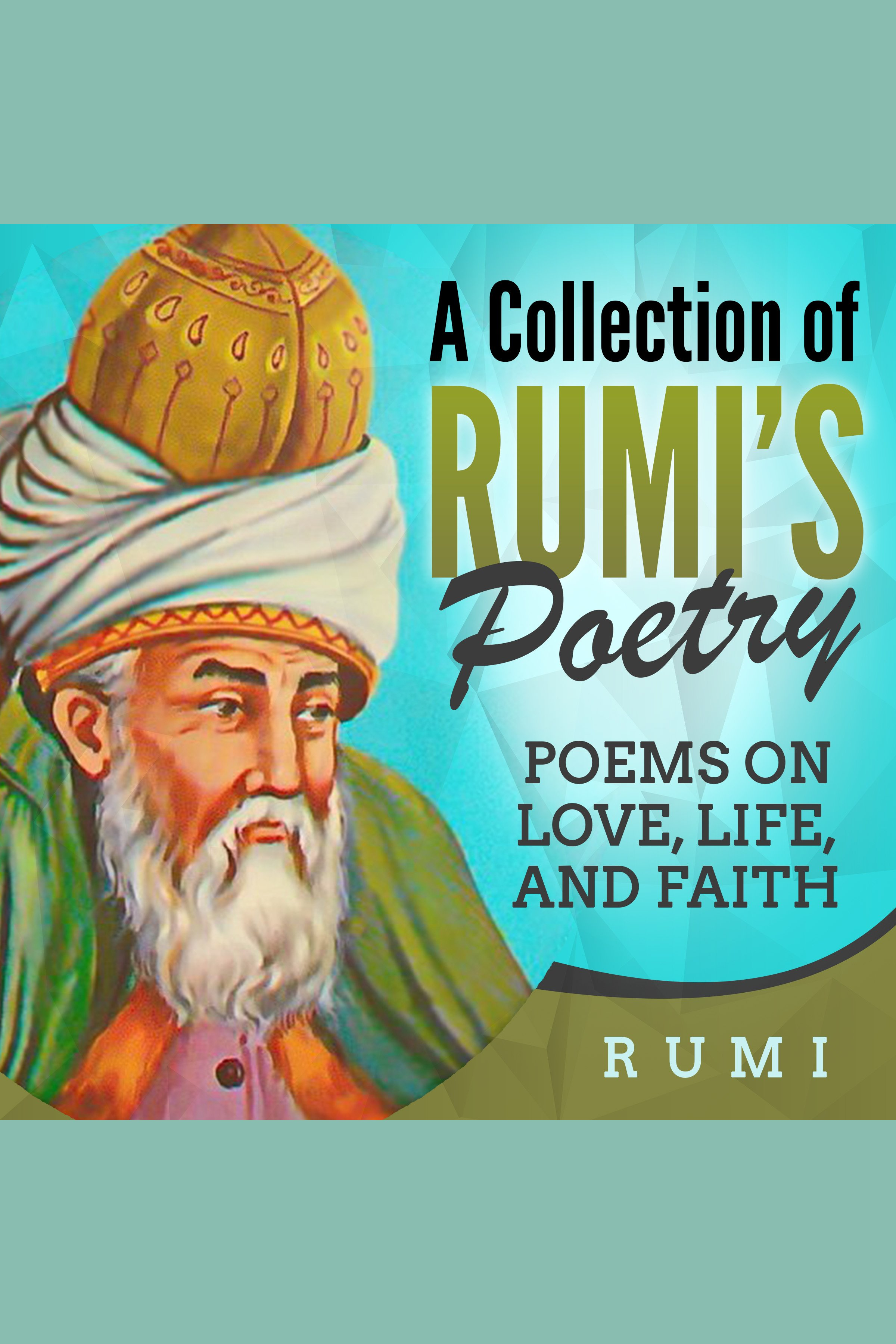 Collection of Rumi's Poetry, A Poems on Love, Life, and Faith