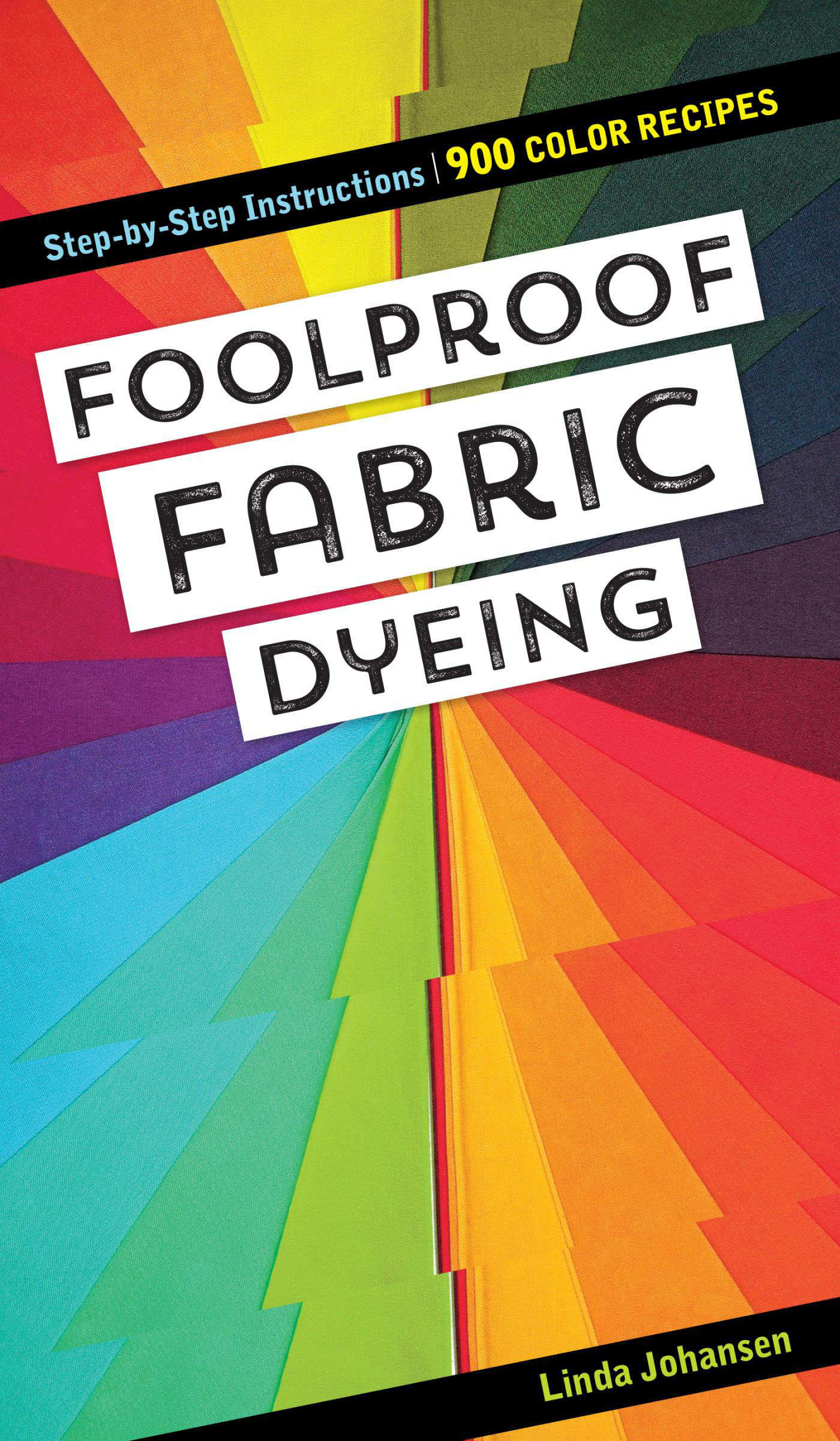Foolproof Fabric Dyeing 900 Color Recipes, Step-by-Step Instructions