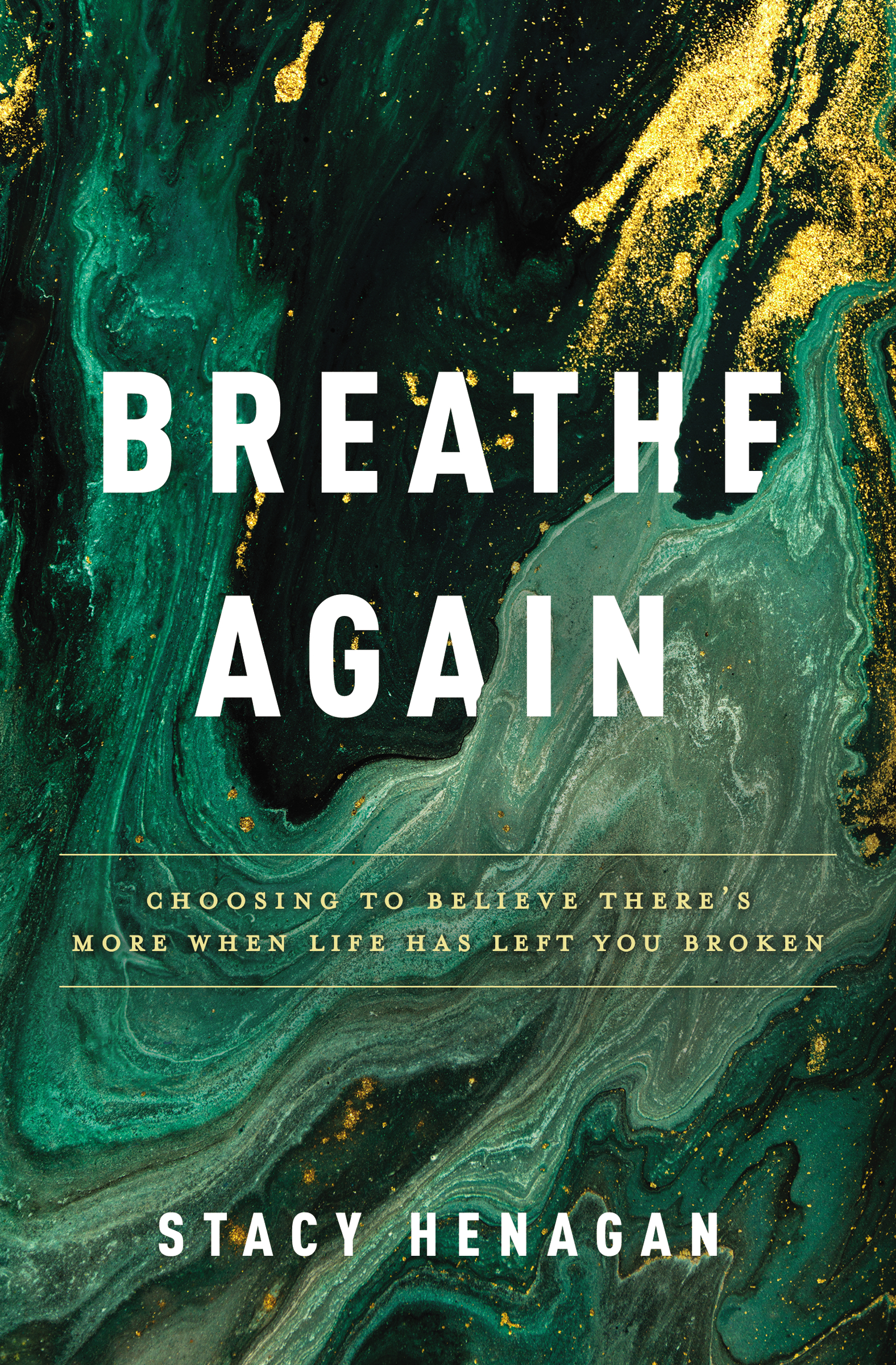 Breathe Again Choosing to Believe There's More When Life Has Left You Broken