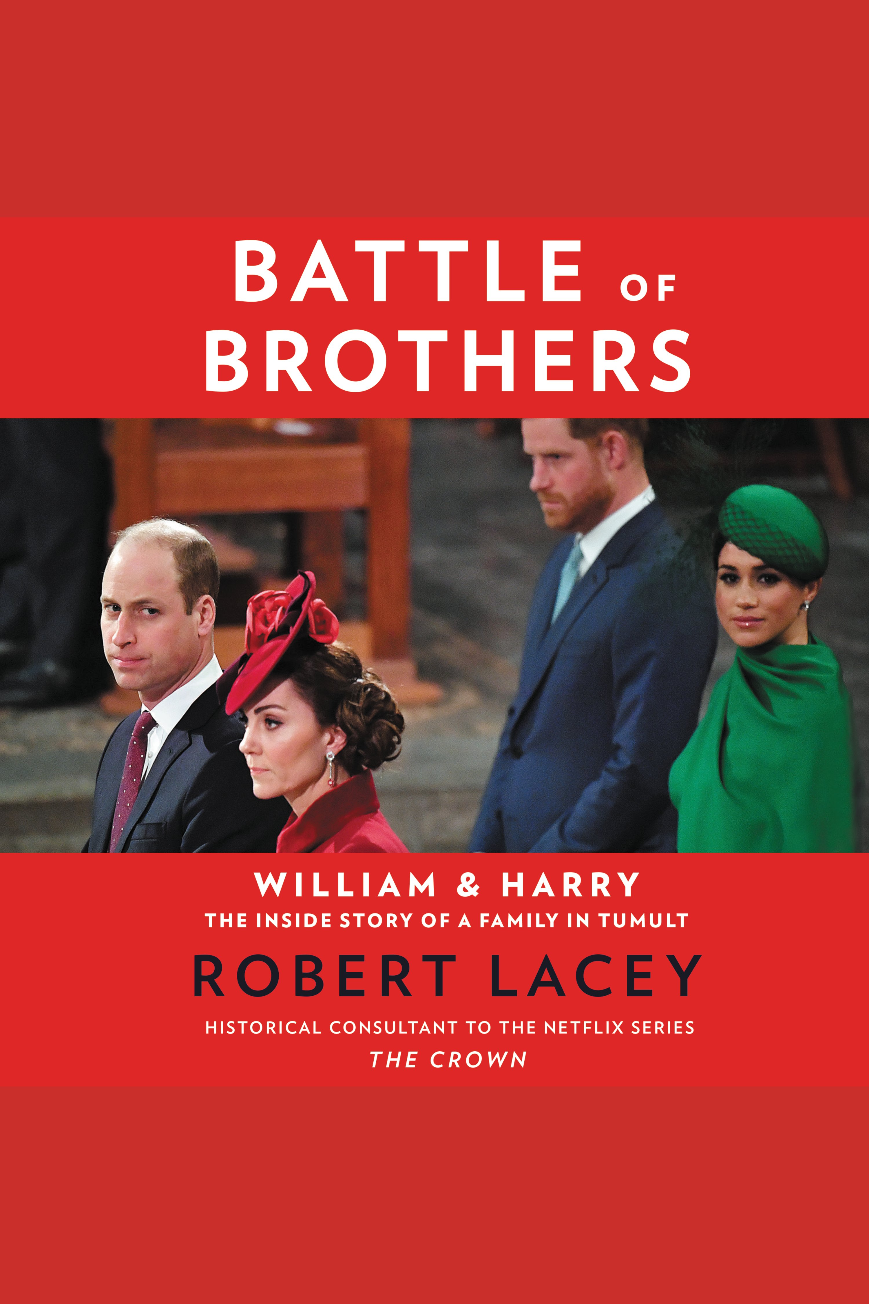 Battle of Brothers William and Harry - The Inside Story of a Family in Tumult