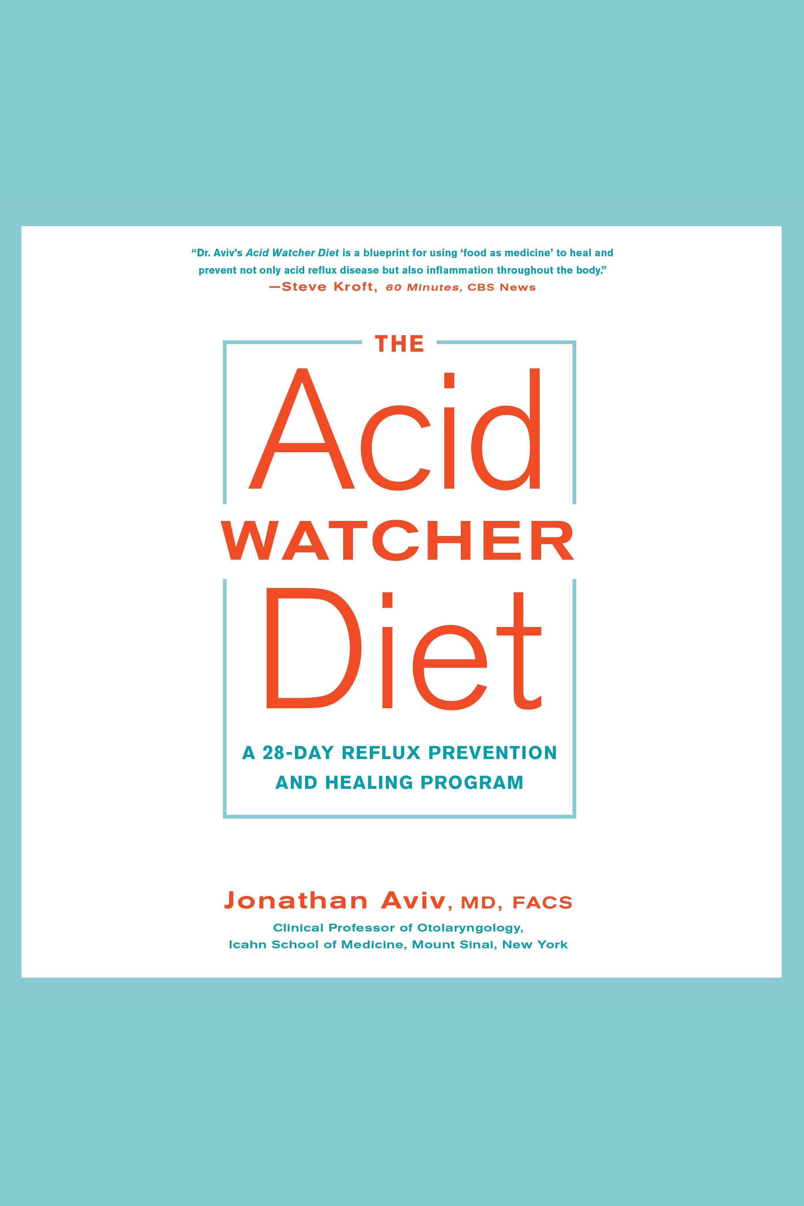 Acid Watcher Diet, The A 28-Day Reflux Prevention and Healing Program