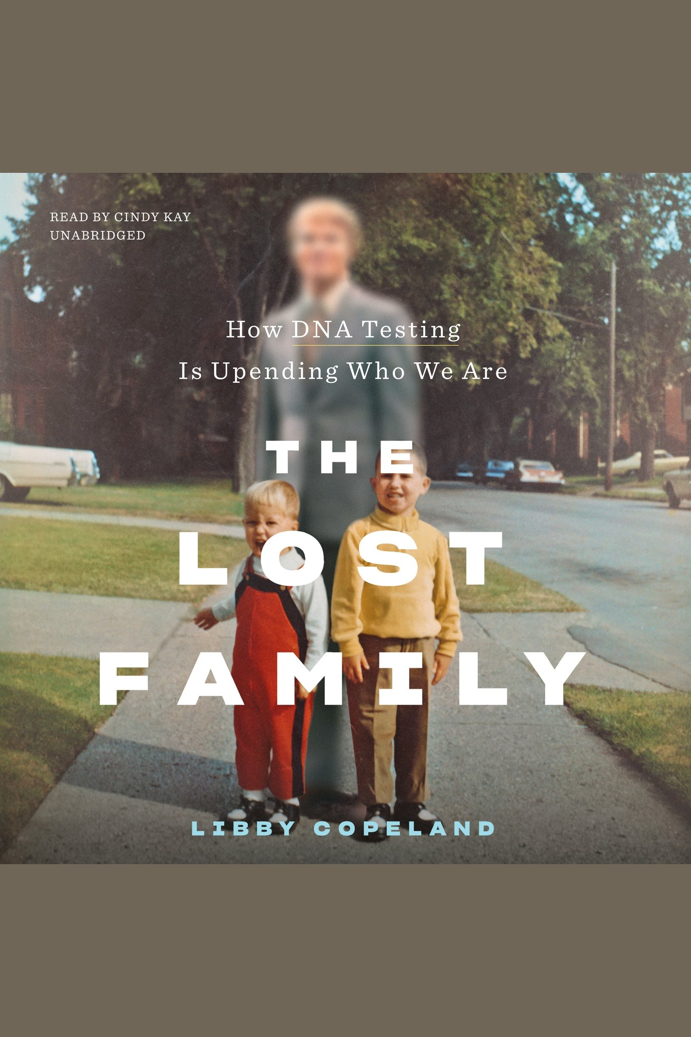 Lost Family, The [electronic resource] : How DNA Testing Is Upending Who We Are