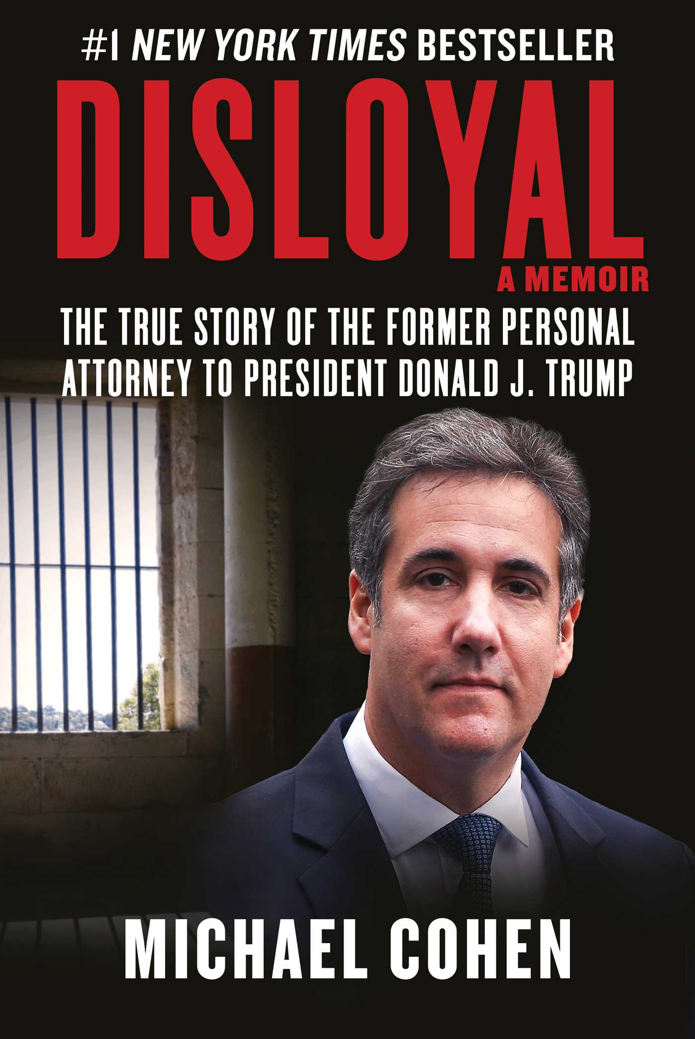Disloyal: A Memoir The True Story of the Former Personal Attorney to President Donald J. Trump