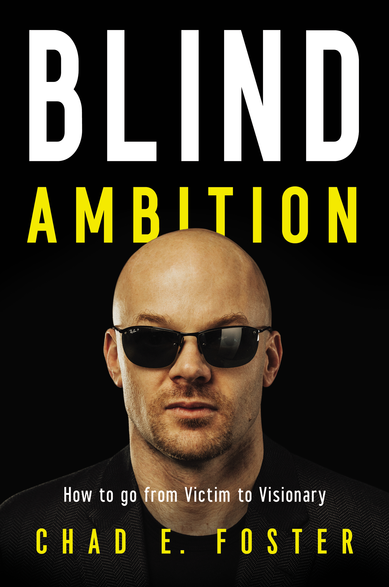 Blind Ambition How to Go from Victim to Visionary