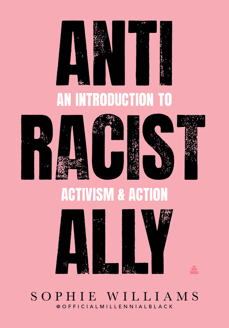 Anti-Racist Ally An Introduction to Activism and Action