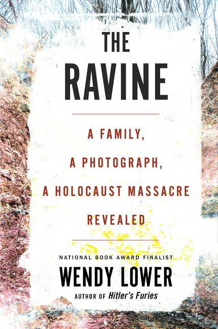 The Ravine A Family, a Photograph, a Holocaust Massacre Revealed