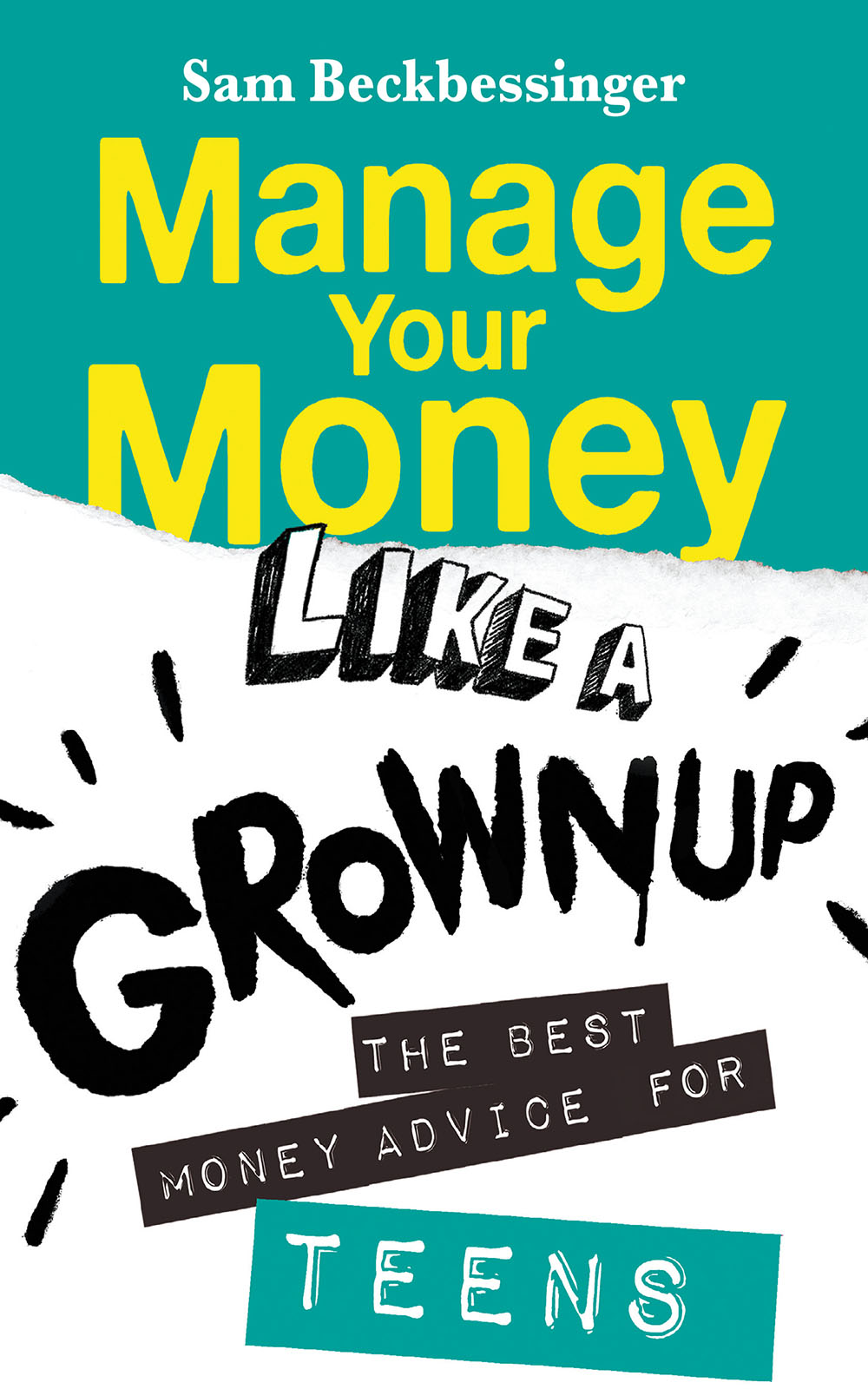 Manage Your Money Like a Grownup The best money advice for teens