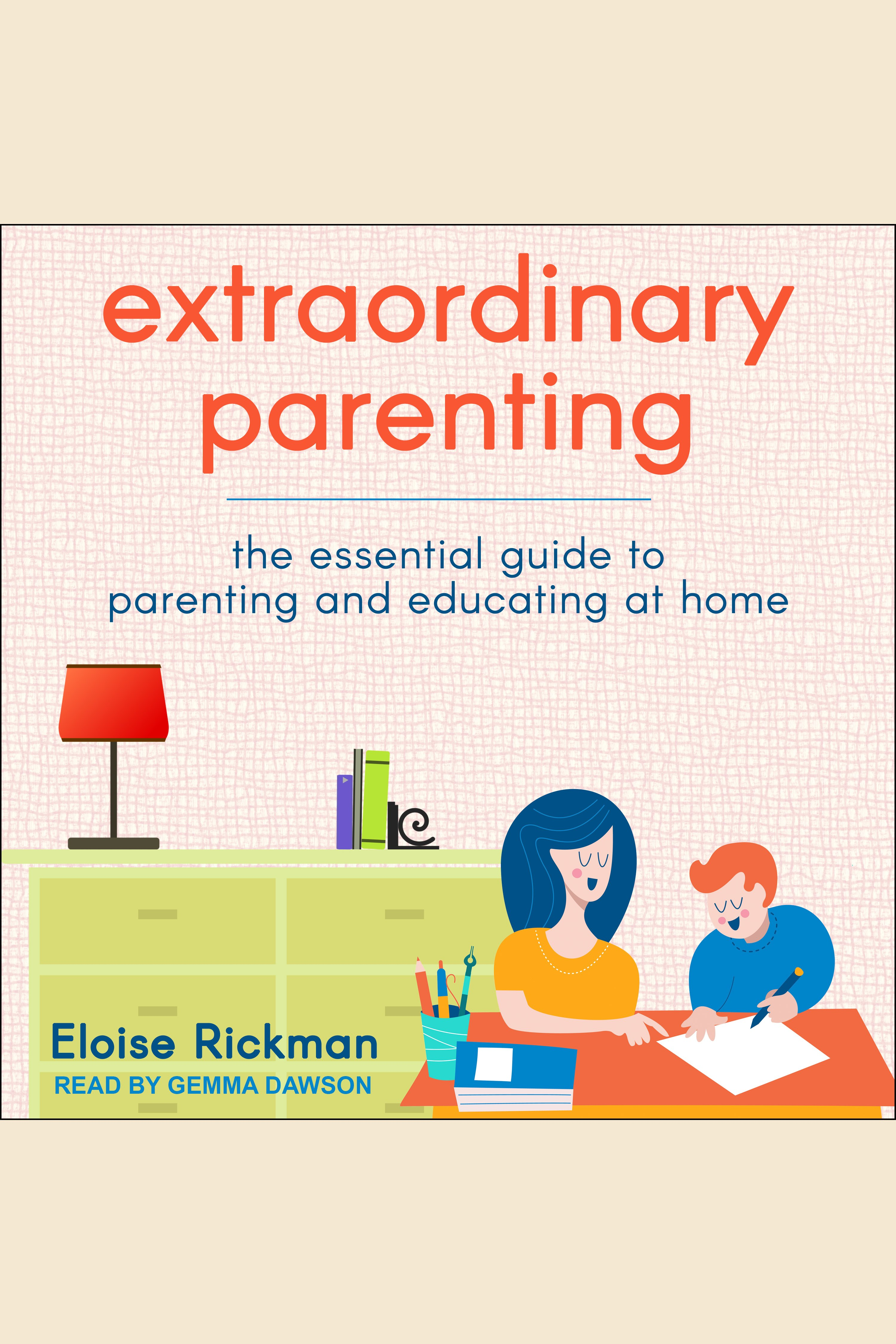 Extraordinary parenting the essential guide to parenting and educating at home cover image