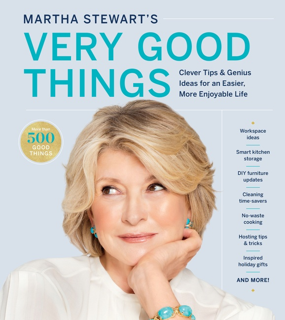 Martha Stewart's Very Good Things Clever Tips & Genius Ideas for an Easier, More Enjoyable Life
