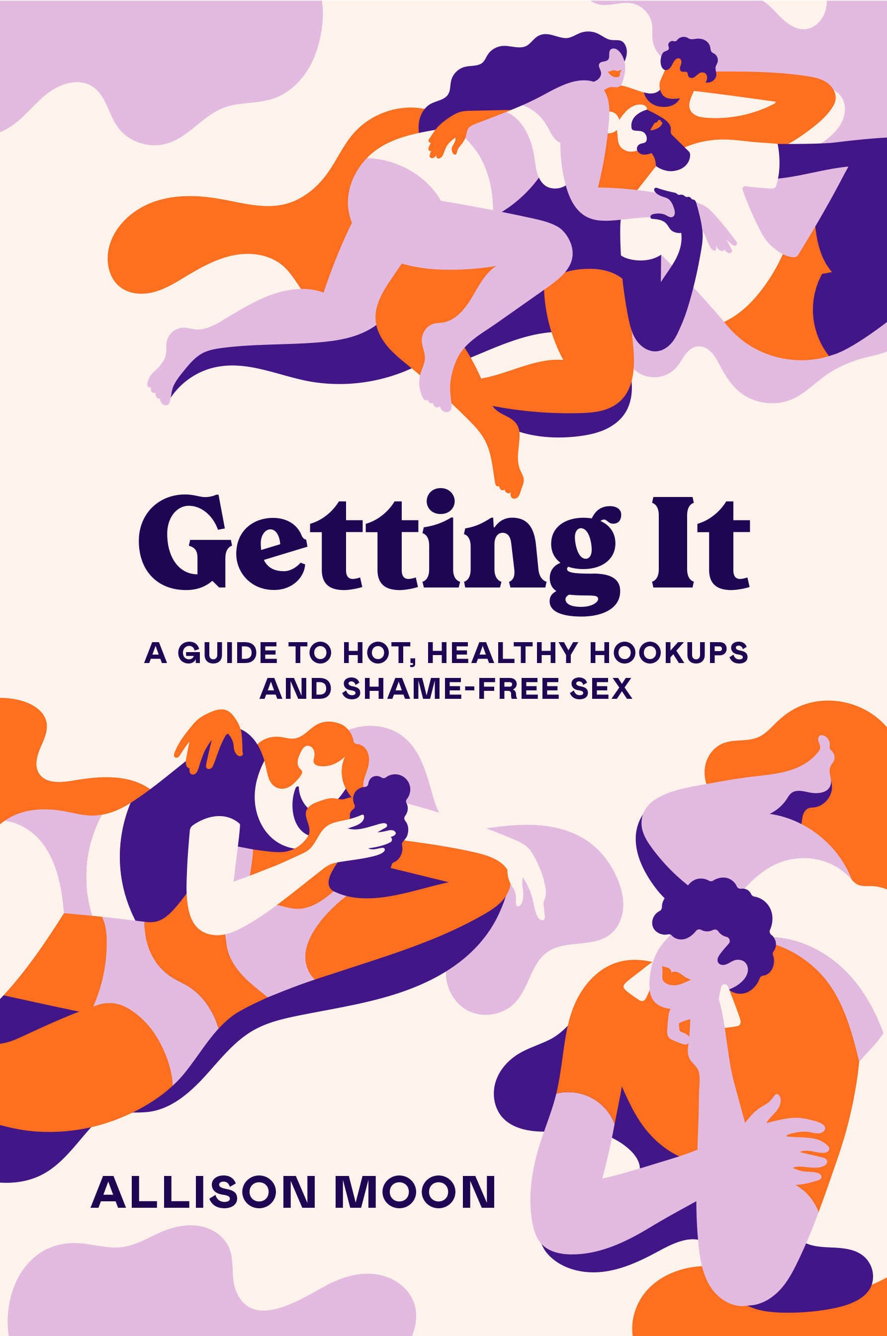 Getting It A Guide to Hot, Healthy Hookups and Shame-Free Sex