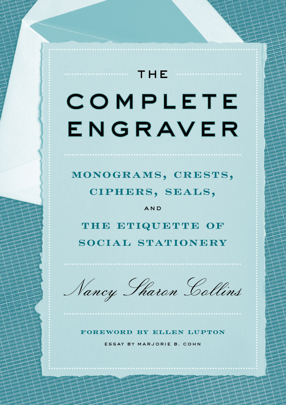 The Complete Engraver Monograms, Crests, Ciphers, Seals, and the Etiquette of Social Stationery