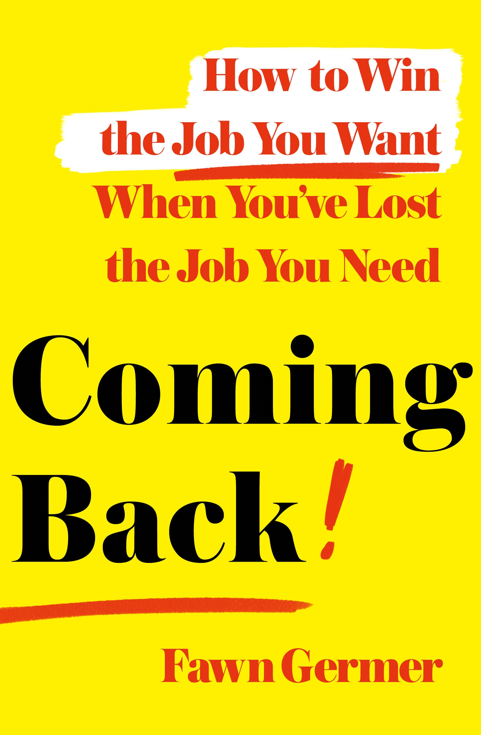 Coming Back How to Win the Job You Want When You've Lost the Job You Need cover image