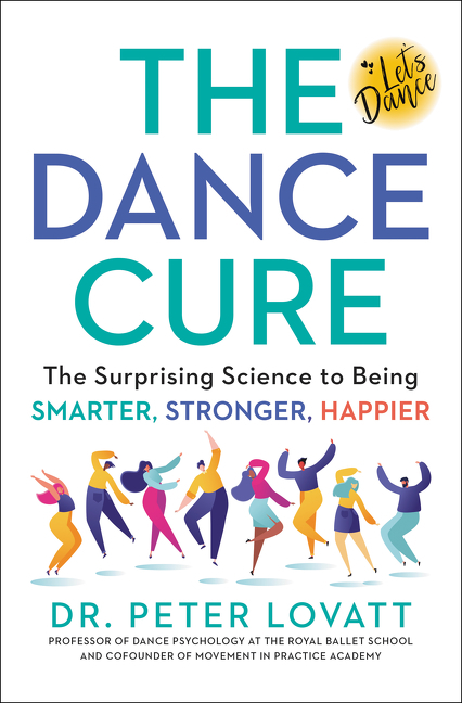 The Dance Cure The Surprising Science to Being Smarter, Stronger, Happier