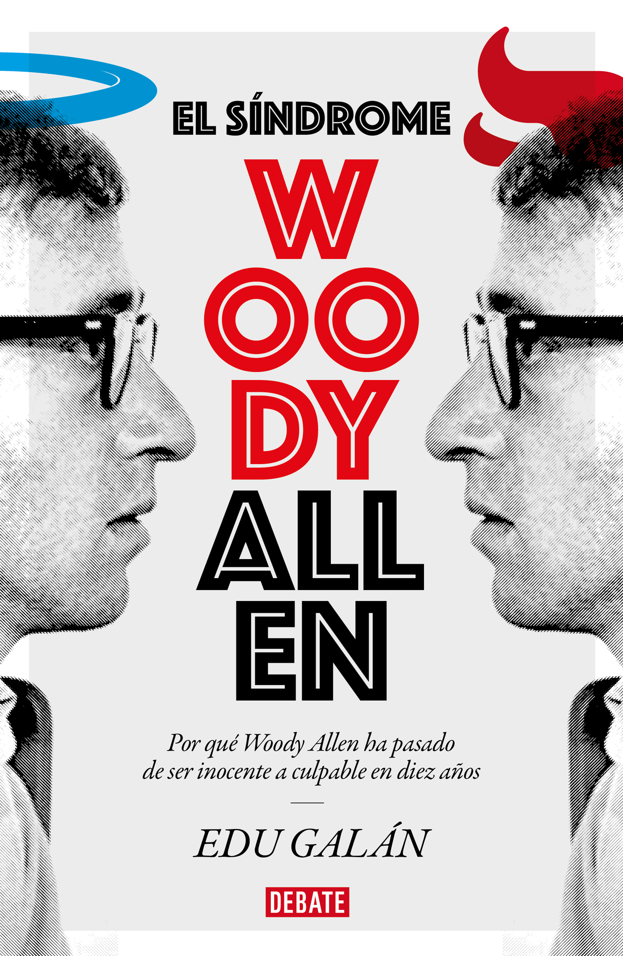 El síndrome Woody Allen Por qué Woody Allen ha pasado de ser inocente a culpable en diez años