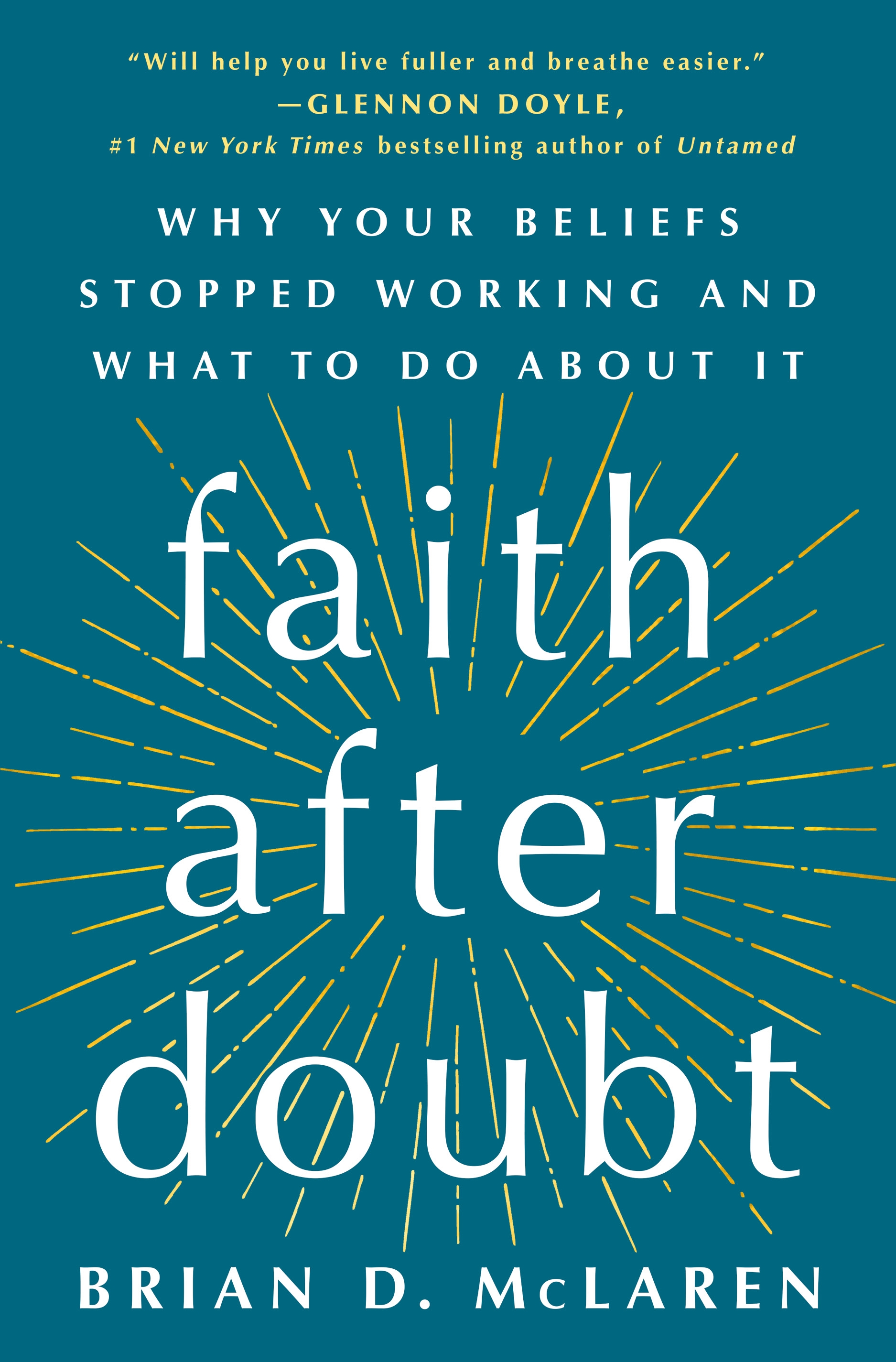 Faith After Doubt Why Your Beliefs Stopped Working and What to Do About It
