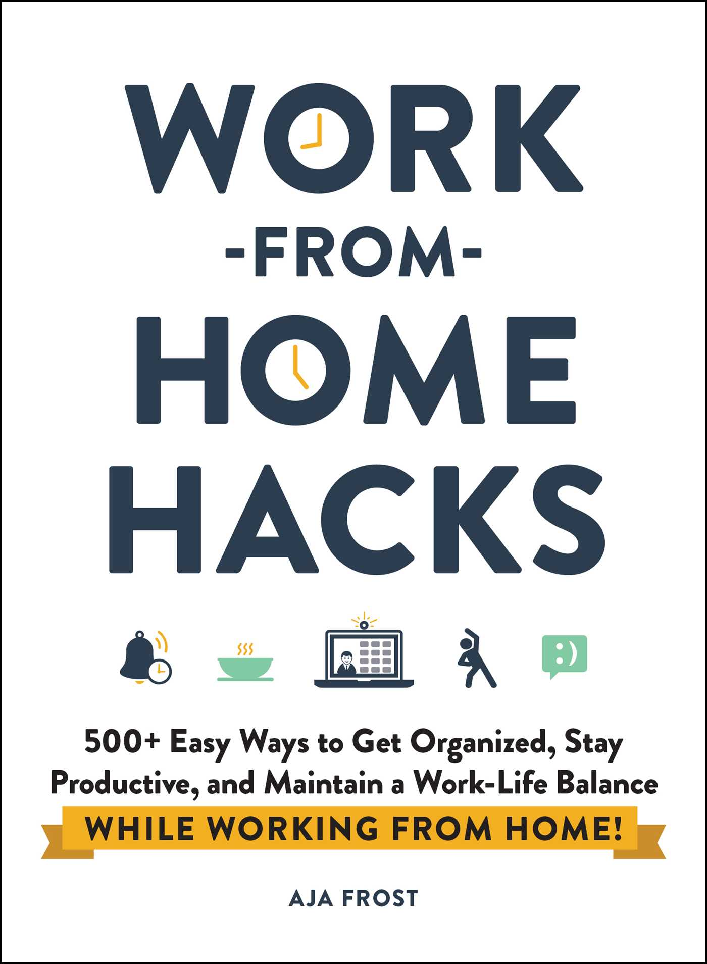 Work-from-Home Hacks 500+ Easy Ways to Get Organized, Stay Productive, and Maintain a Work-Life Balance While Working from Home!
