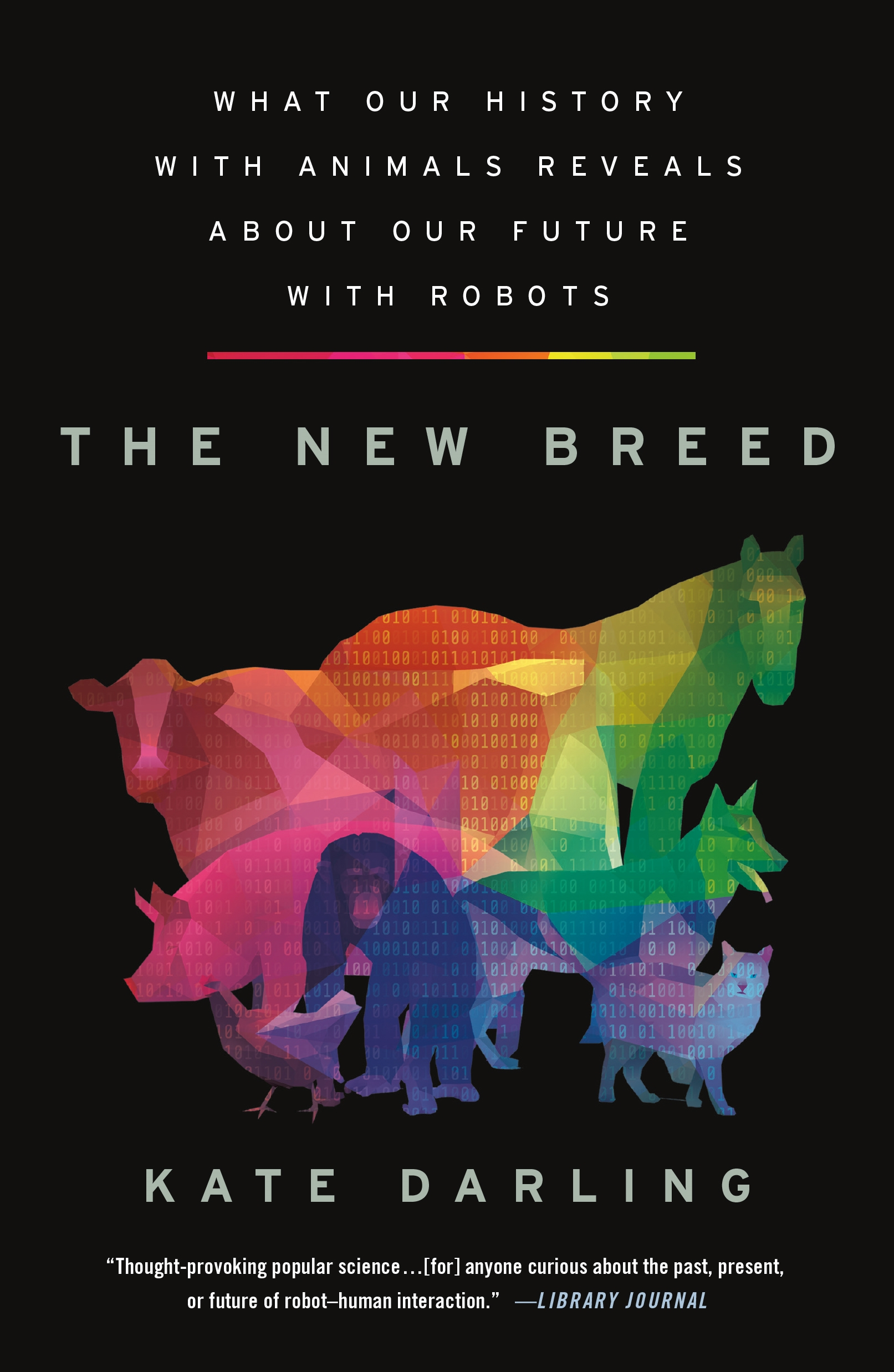 The New Breed What Our History with Animals Reveals about Our Future with Robots