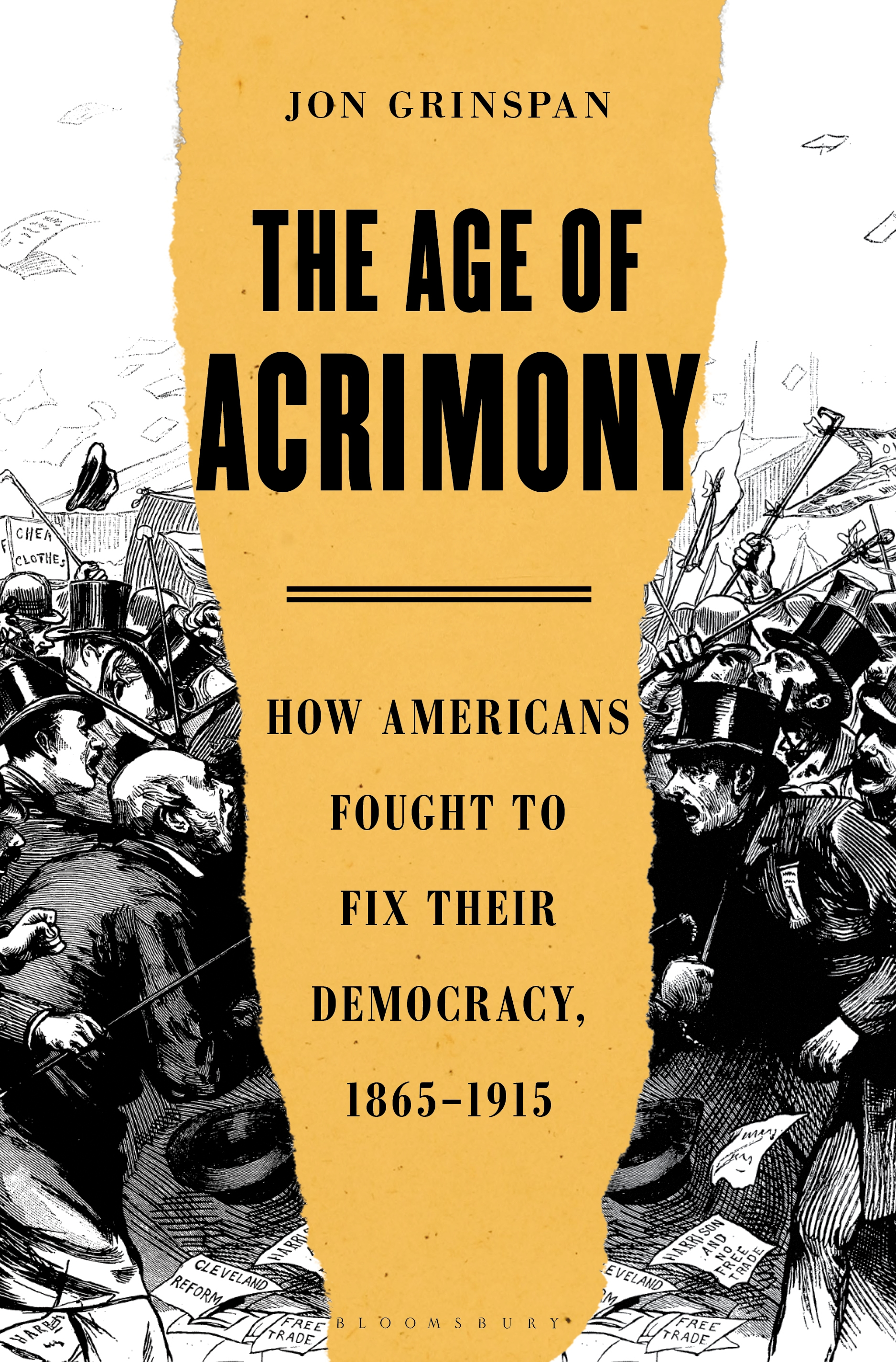 The Age of Acrimony How Americans Fought to Fix Their Democracy, 1865-1915