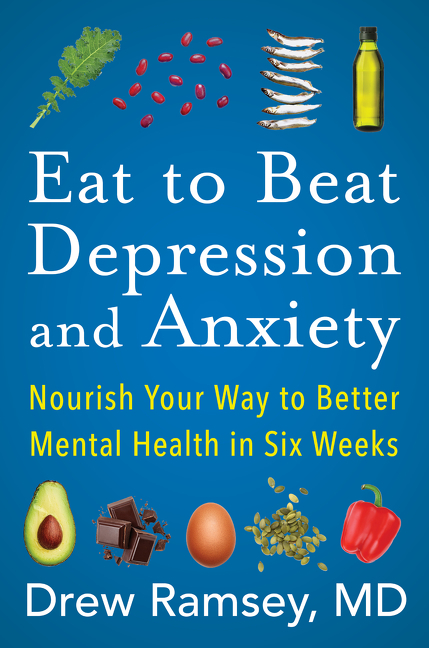Eat to Beat Depression and Anxiety Nourish Your Way to Better Mental Health in Six Weeks