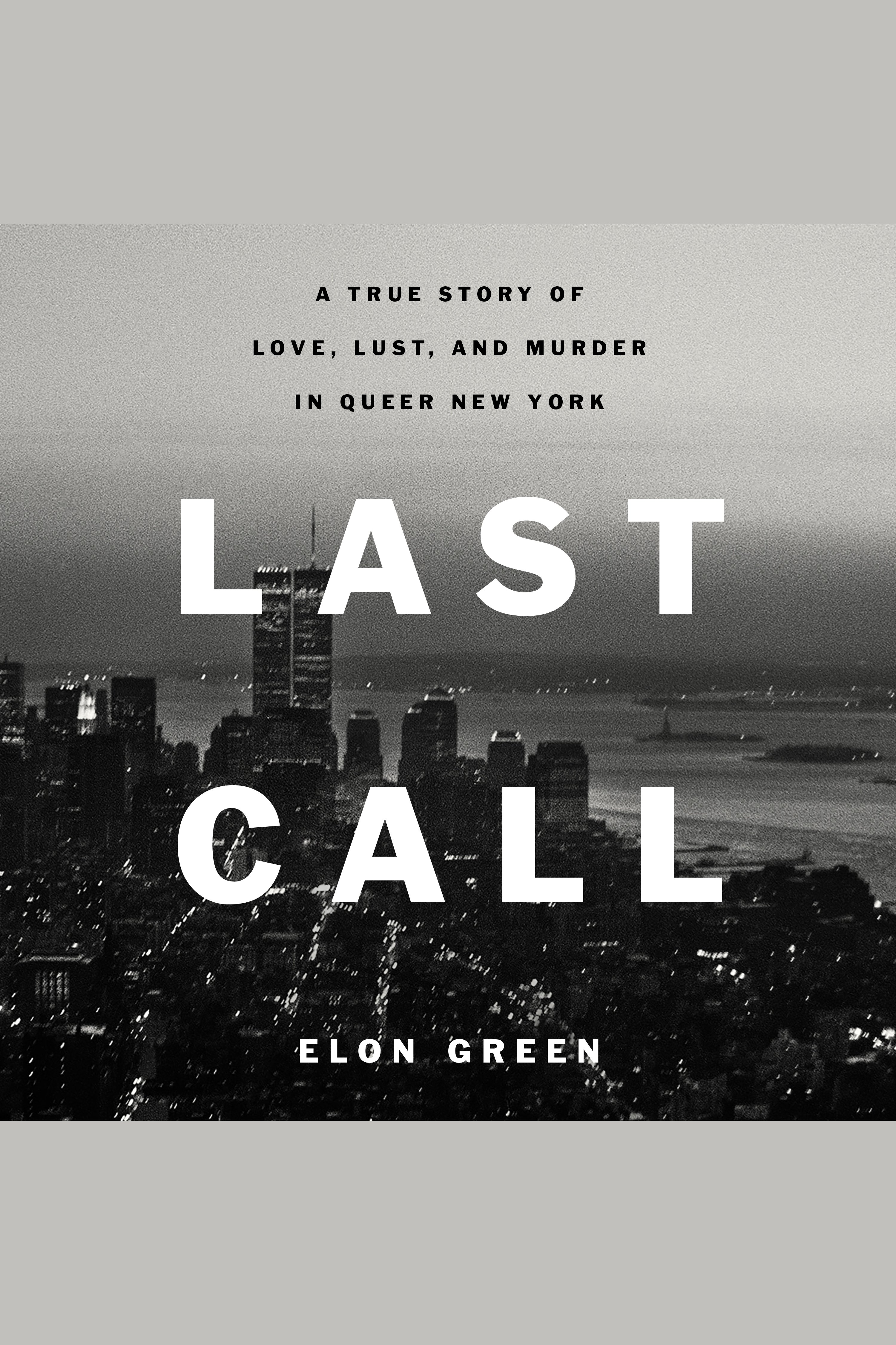 Last Call A True Story of Love, Lust, and Murder in Queer New York