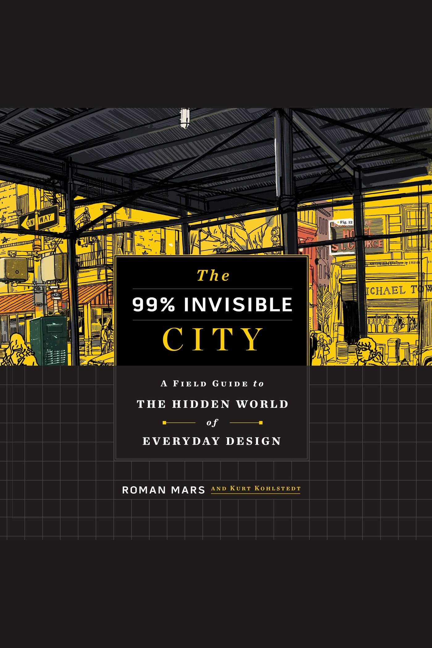 99% Invisible City, The A Field Guide to the Hidden World of Everyday Design
