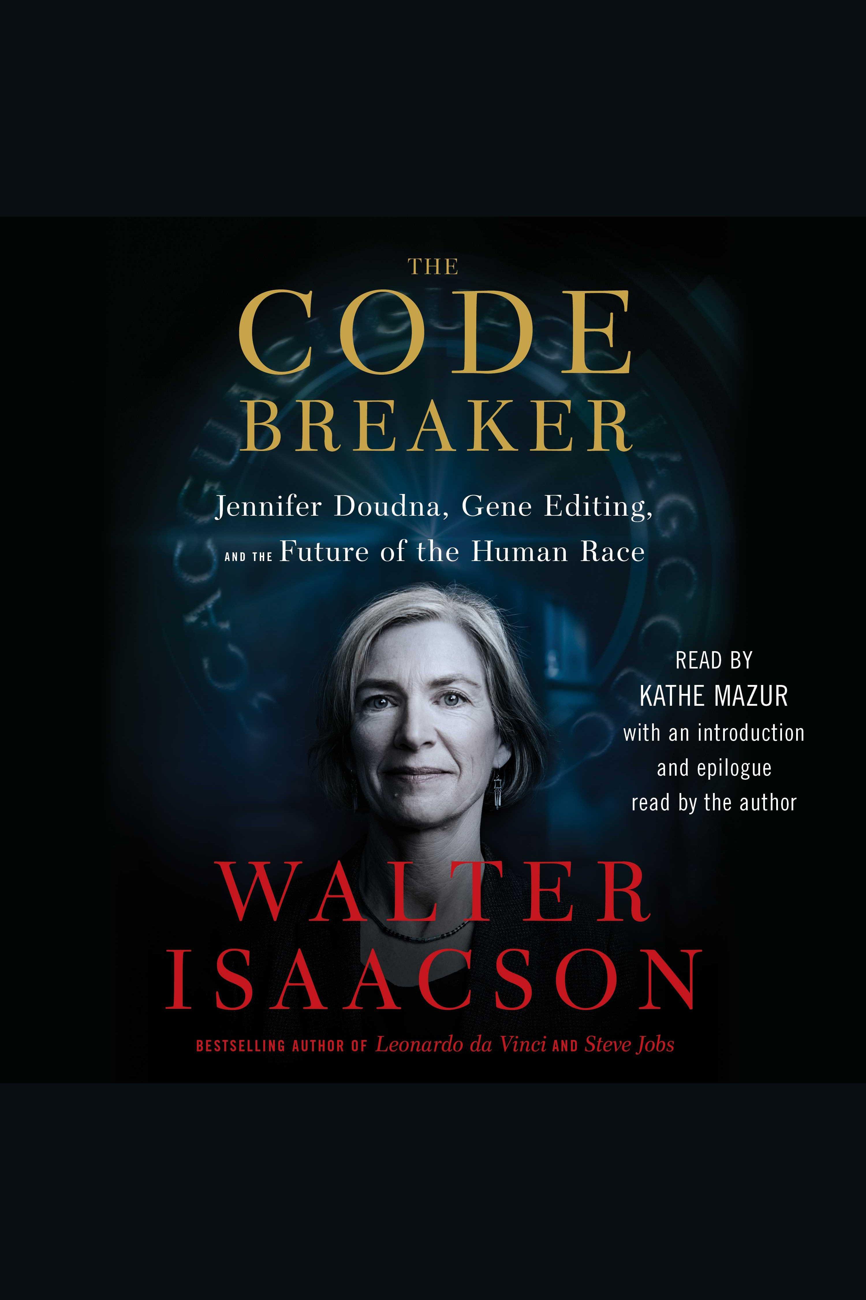 Code Breaker, The Jennifer Doudna, Gene Editing, and the Future of the Human Race
