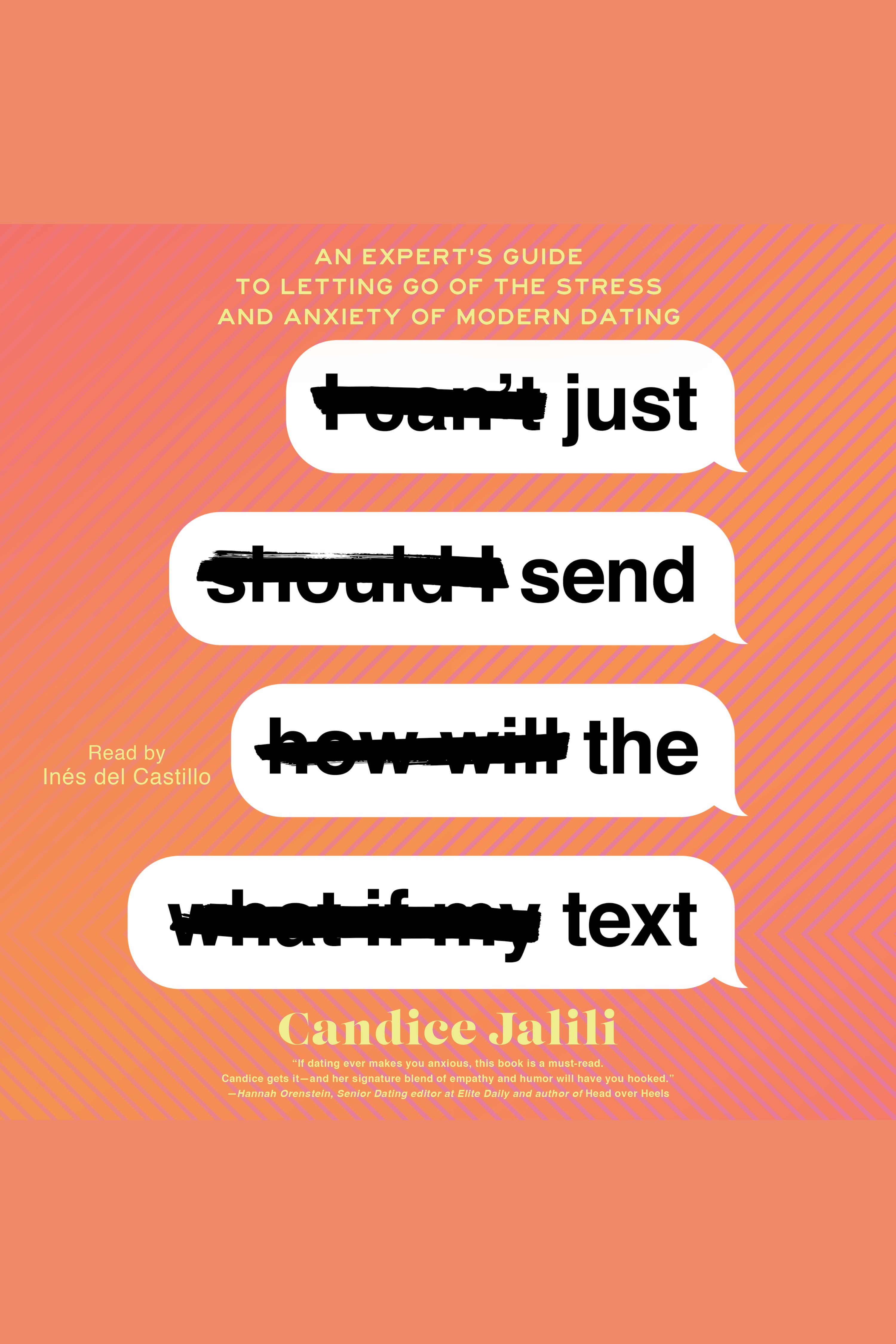 Just Send the Text An Expert's Guide to Letting Go of the Stress and Anxiety of Modern Dating