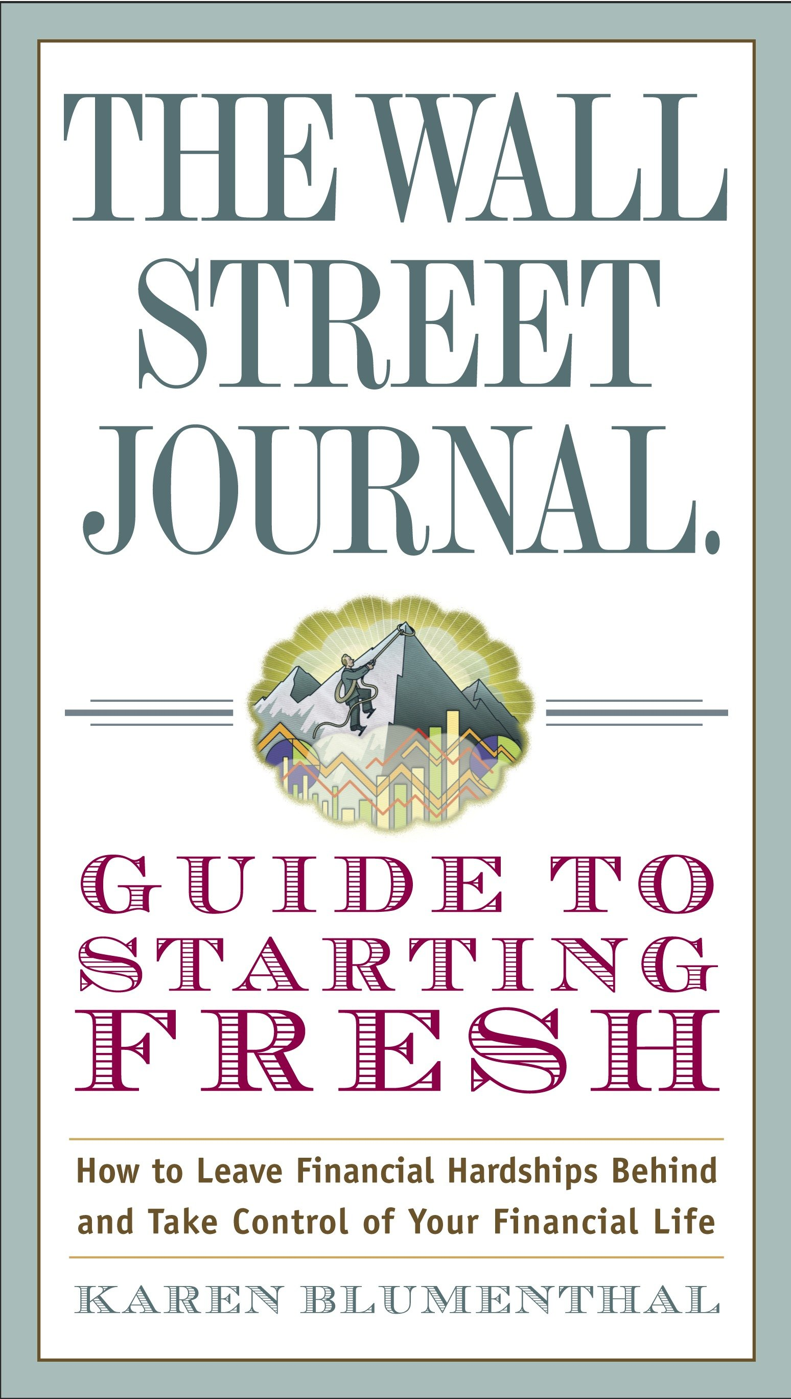 The Wall Street Journal Guide to starting fresh how to leave financial hardships behind and take control of your financial life cover image