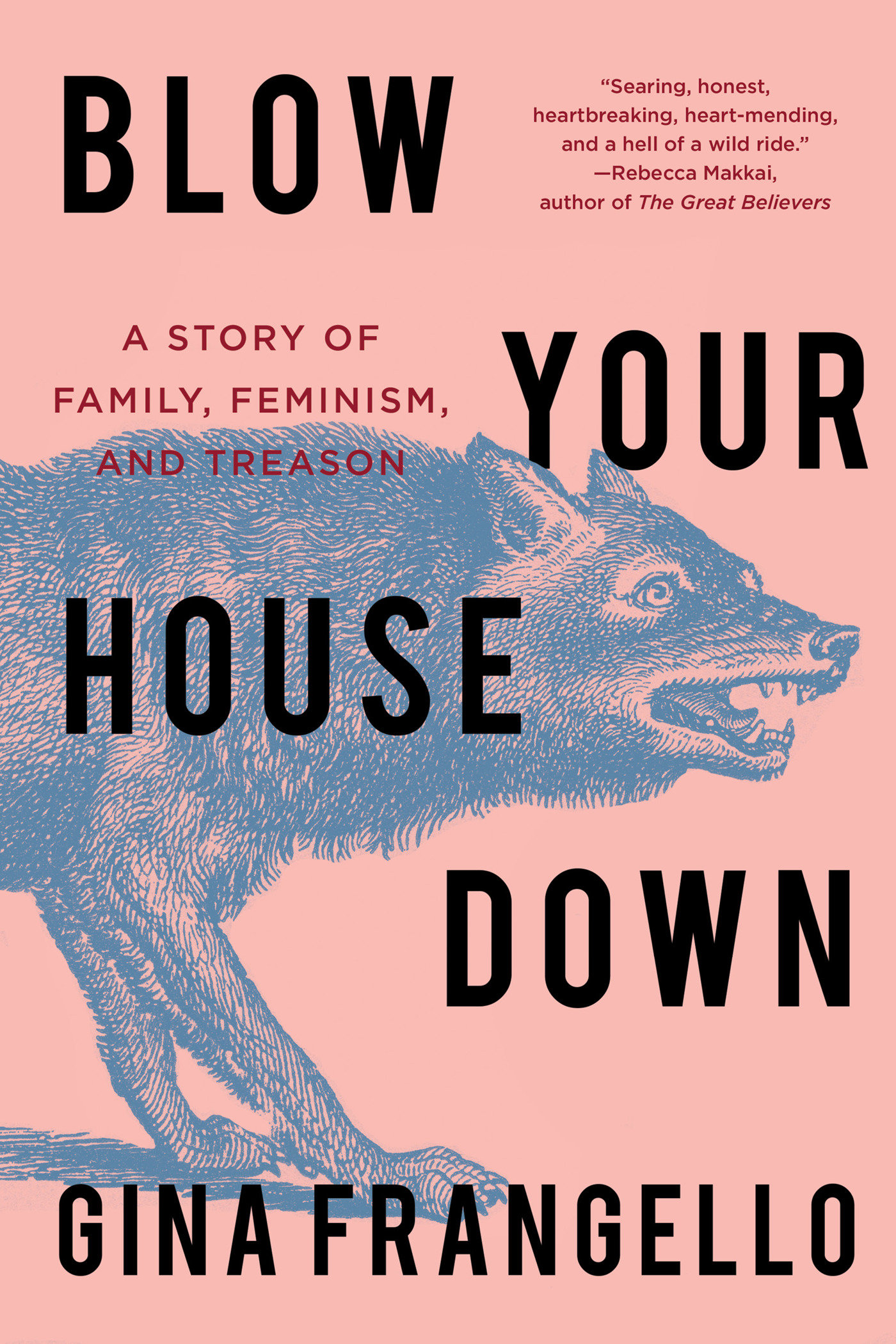 Blow Your House Down A Story of Family, Feminism, and Treason