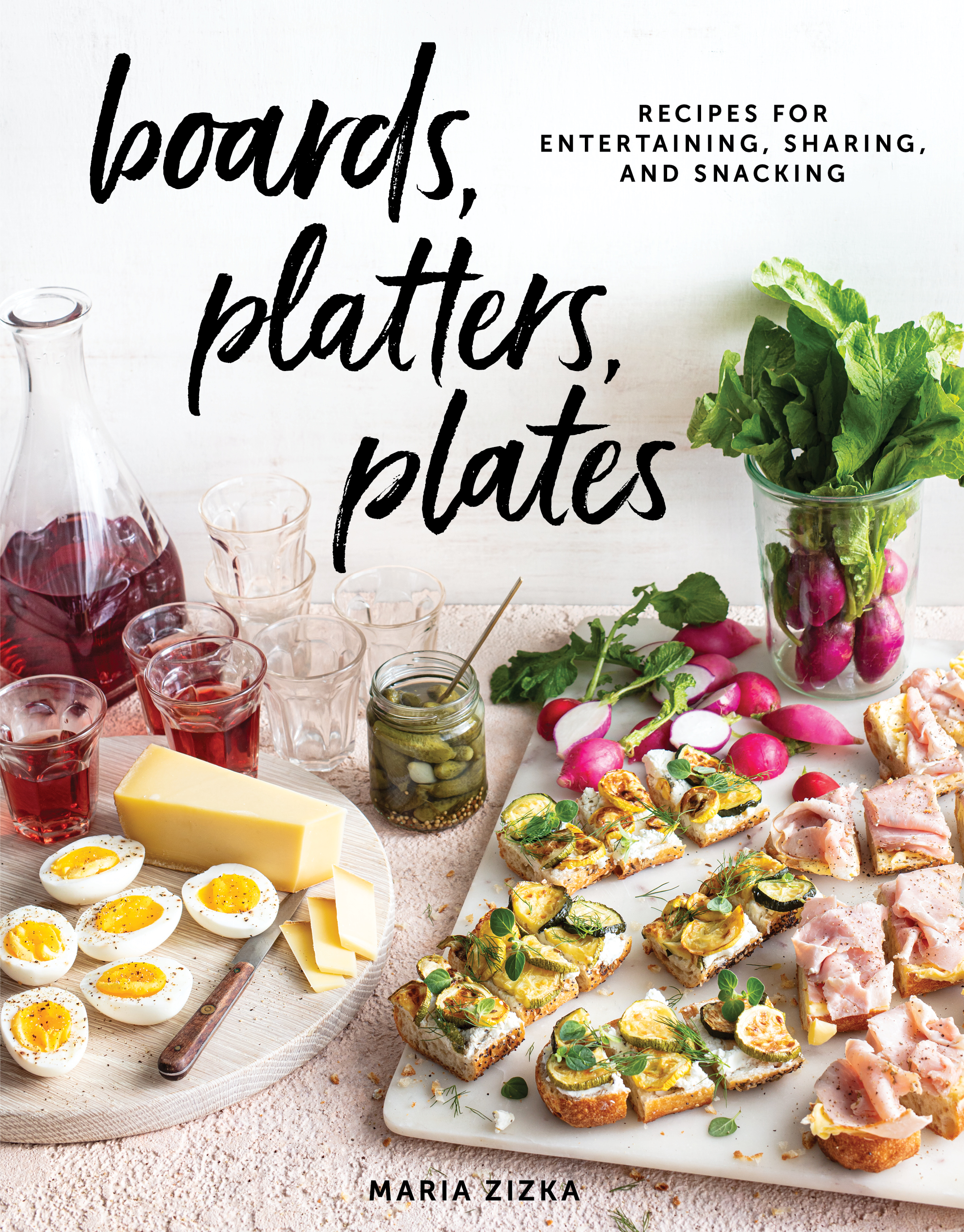 Boards, Platters, Plates Recipes for Entertaining, Sharing, and Snacking
