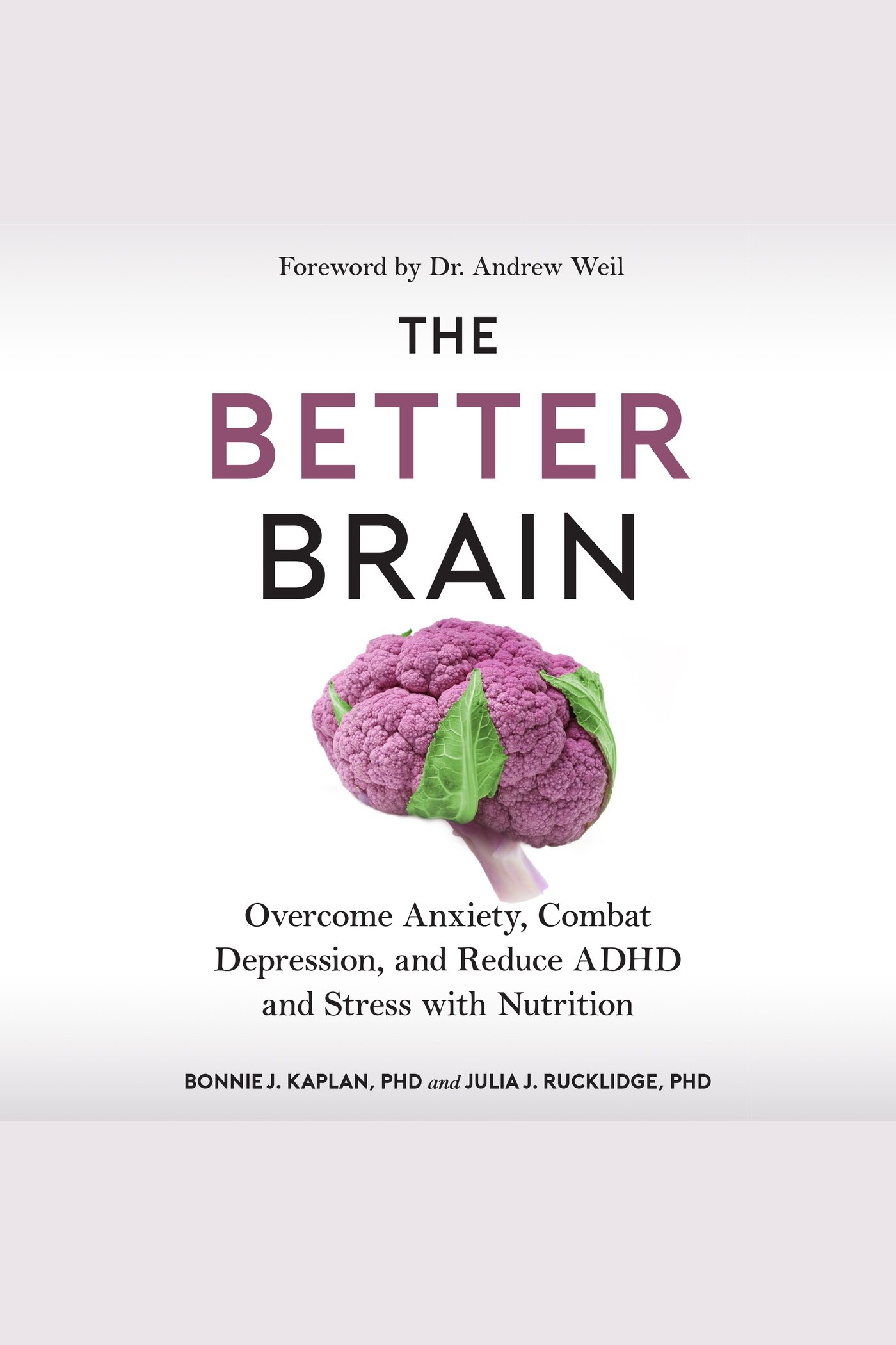 Better Brain, The Overcome Anxiety, Combat Depression, and Reduce ADHD and Stress with Nutrition